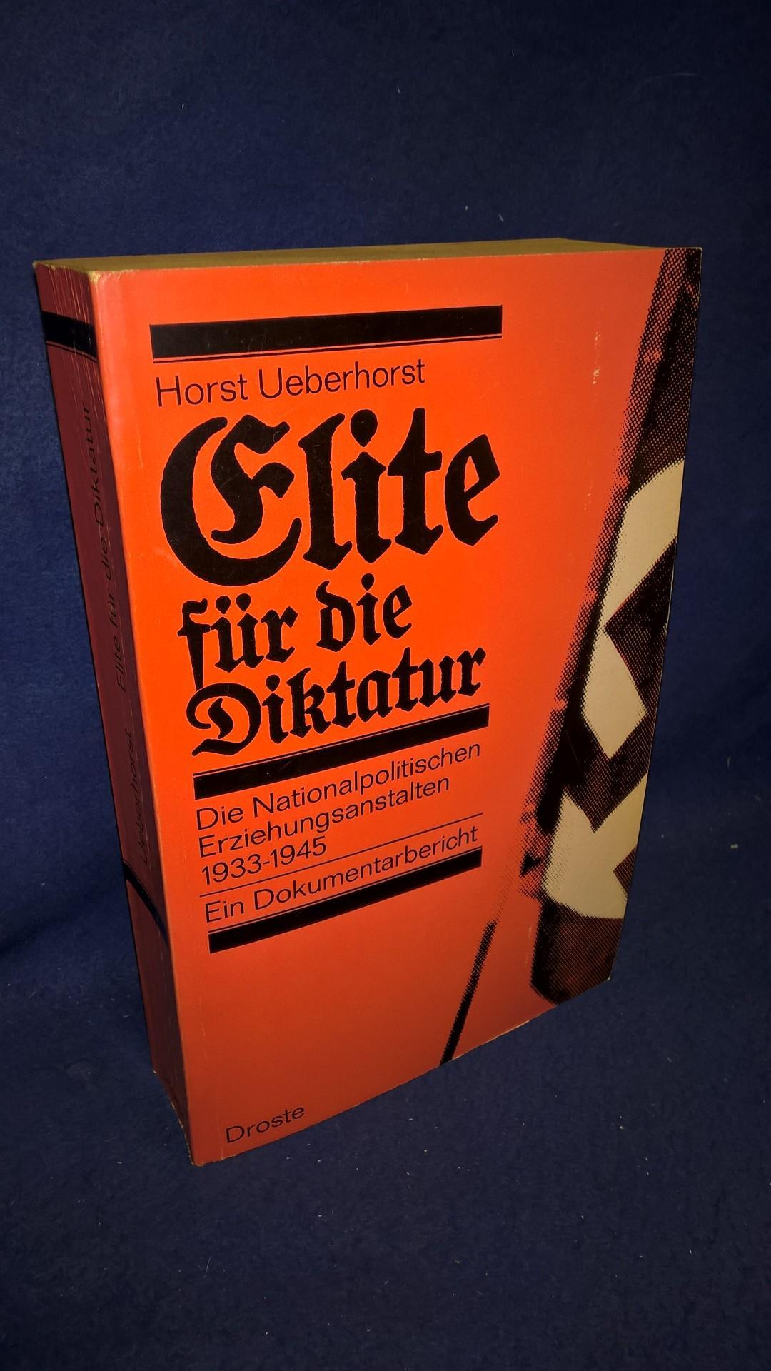 Elite für die Diktatur. Die Nationalpolitischen Erziehungsanstalten 1933-1945. Ein Dokumentarbericht.