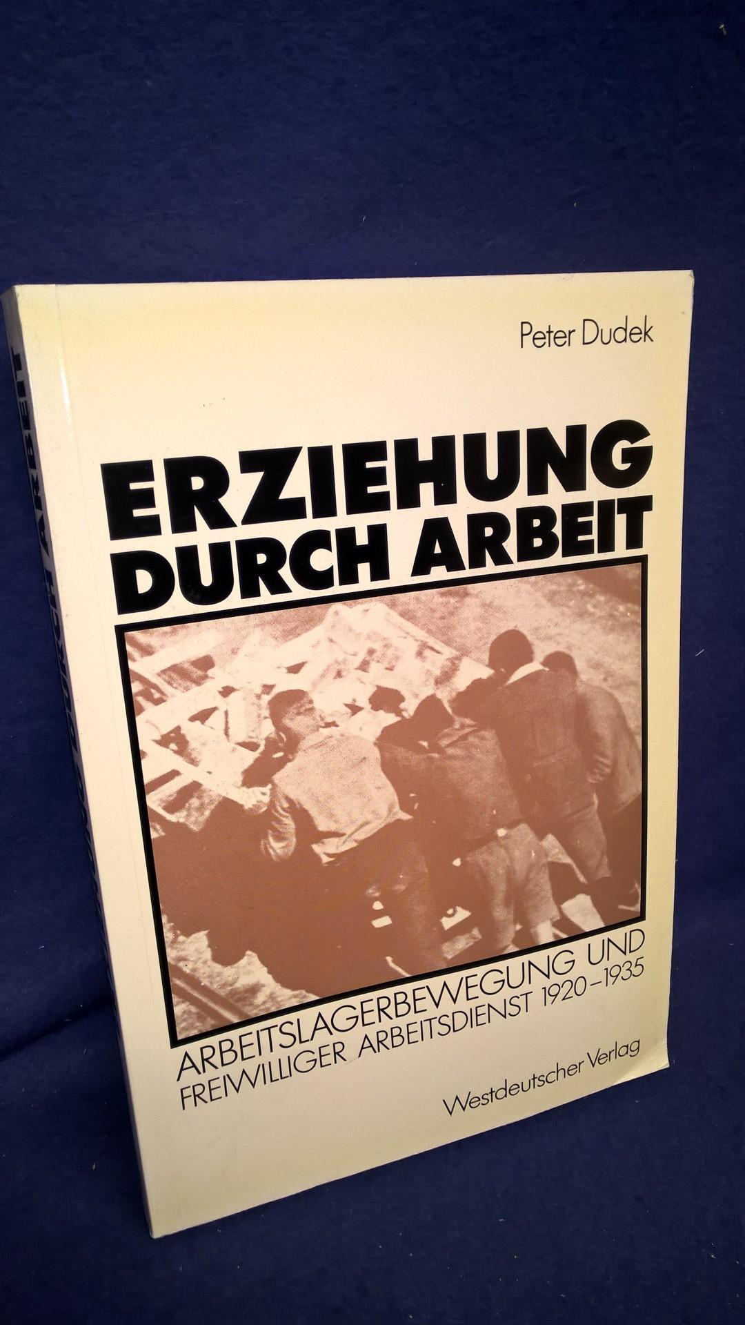 Erziehung durch Arbeit : Arbeitslagerbewegung und freiwilliger Arbeitsdienst 1920 - 1935.