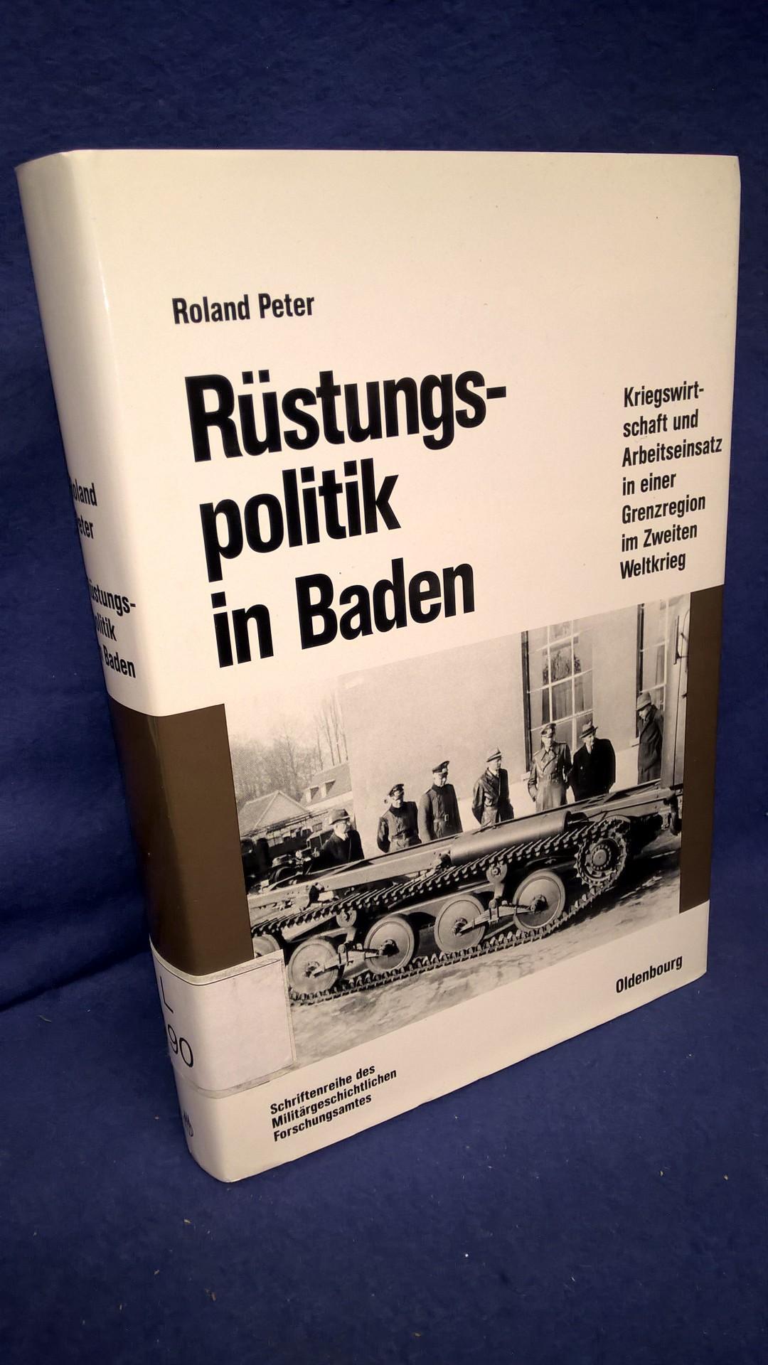 Beiträge zur Militär- und Kriegsgeschichte, Band 44: Rüstungspolitik in Baden. Kriegswirtschaft und Arbeitseinsatz in einer Grenzregion im Zweiten Weltkrieg.