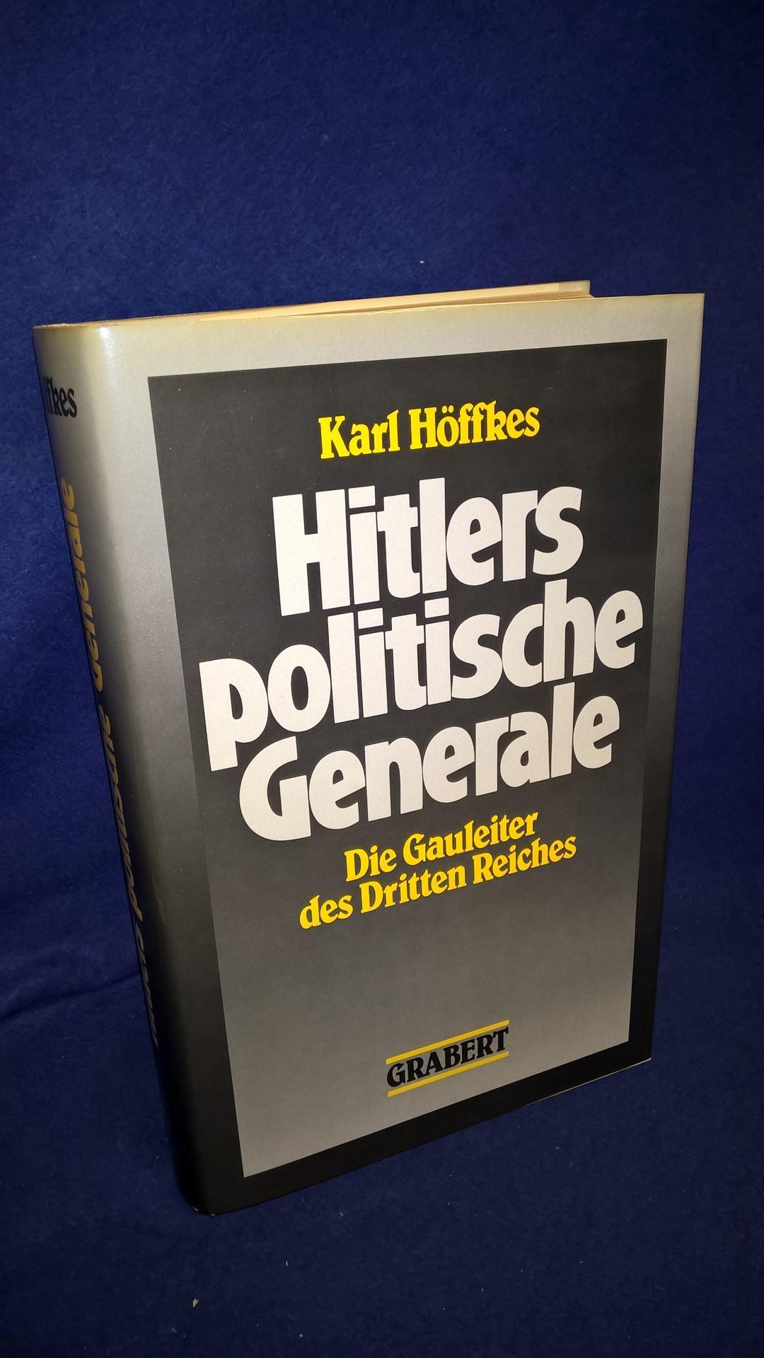 Hitlers politische Generale - Die Gauleiter des Dritten Reiches. Ein biographisches Nachschlagewerk.