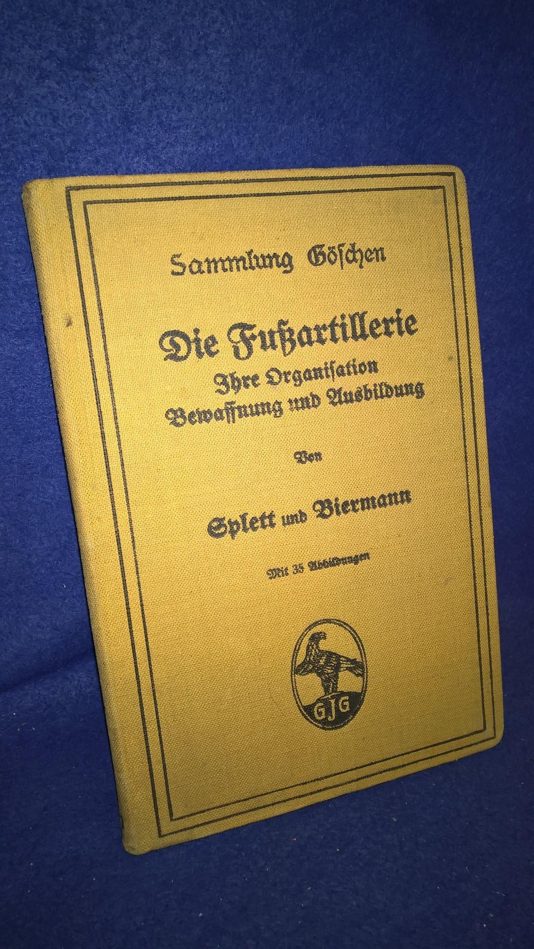 Sammlung Göschen. Die Fußartillerie. Ihre Organisation,Bewaffnung und Ausbildung.