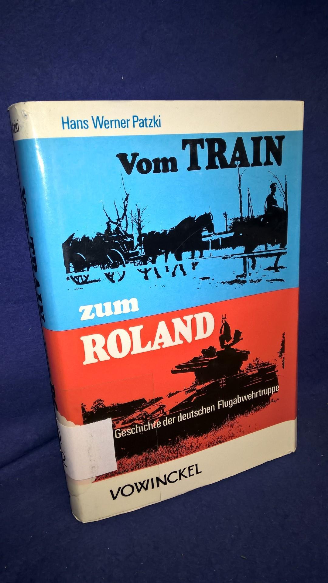 Vom Train zum Roland. Eine Geschichte der deutschen Flugabwehrtruppe.