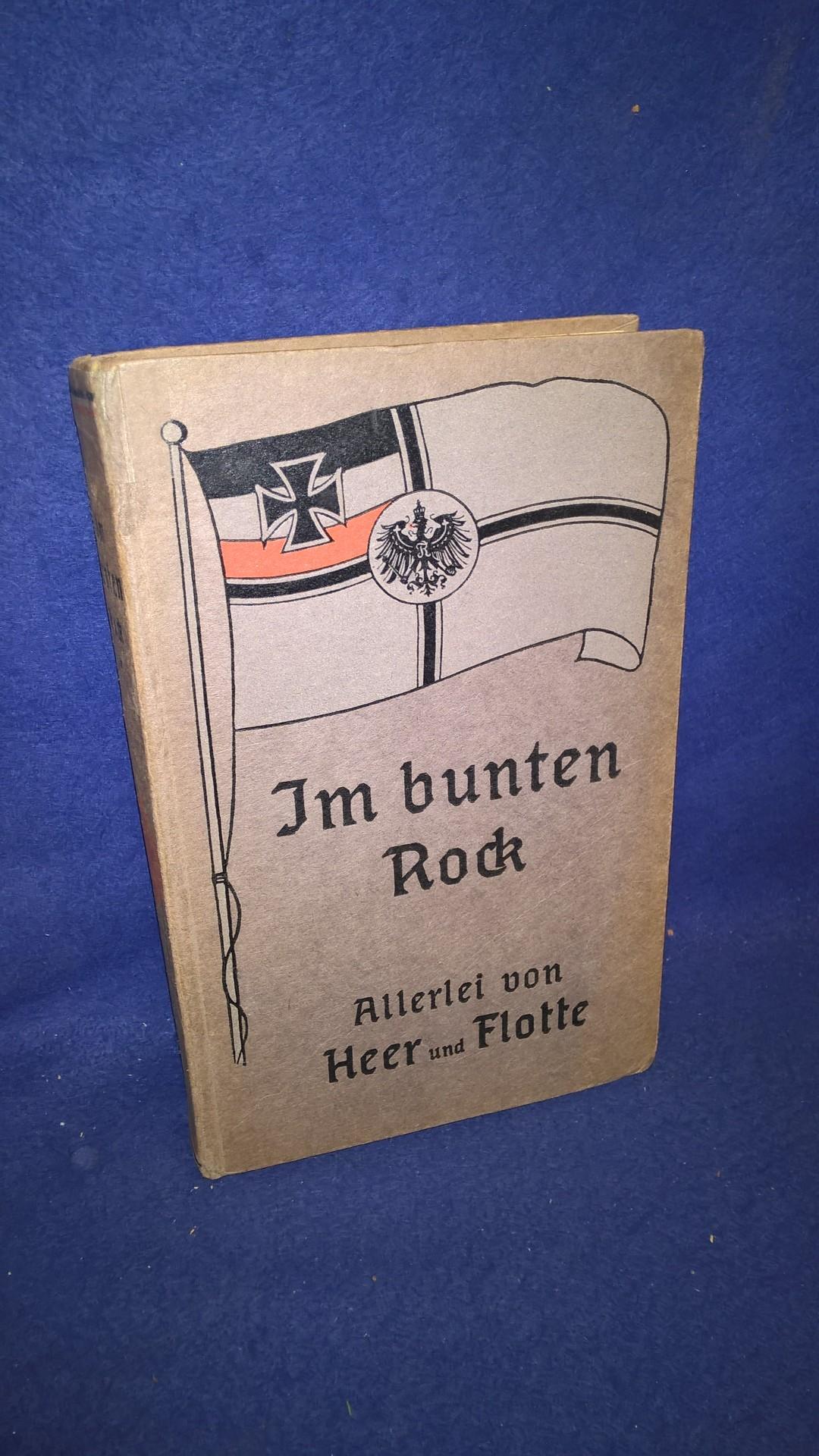 Im Bunten Rock. Allerlei von Heer und Flotte. Ein Jahrbuch für alle Freunde der deutschen Wehrmacht.