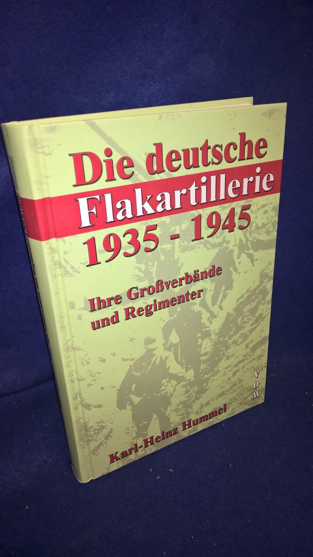 Die deutsche Flakartillerie 1935-1945: Ihre Großverbände und Regimenter.
