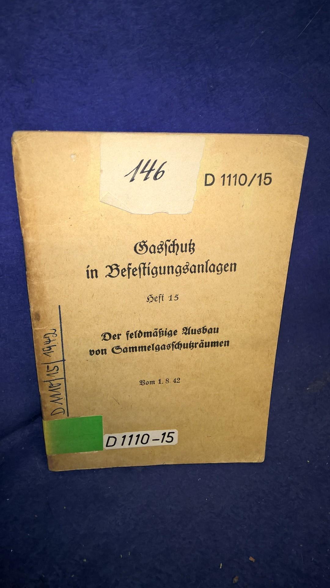 D 1110/15. Gasschutz in Befestigungsanlagen. Heft 15: Der feldmäßige Ausbau von Gasschutzsammelräumen. Orginale Vorschrift vom 1.8.1942!