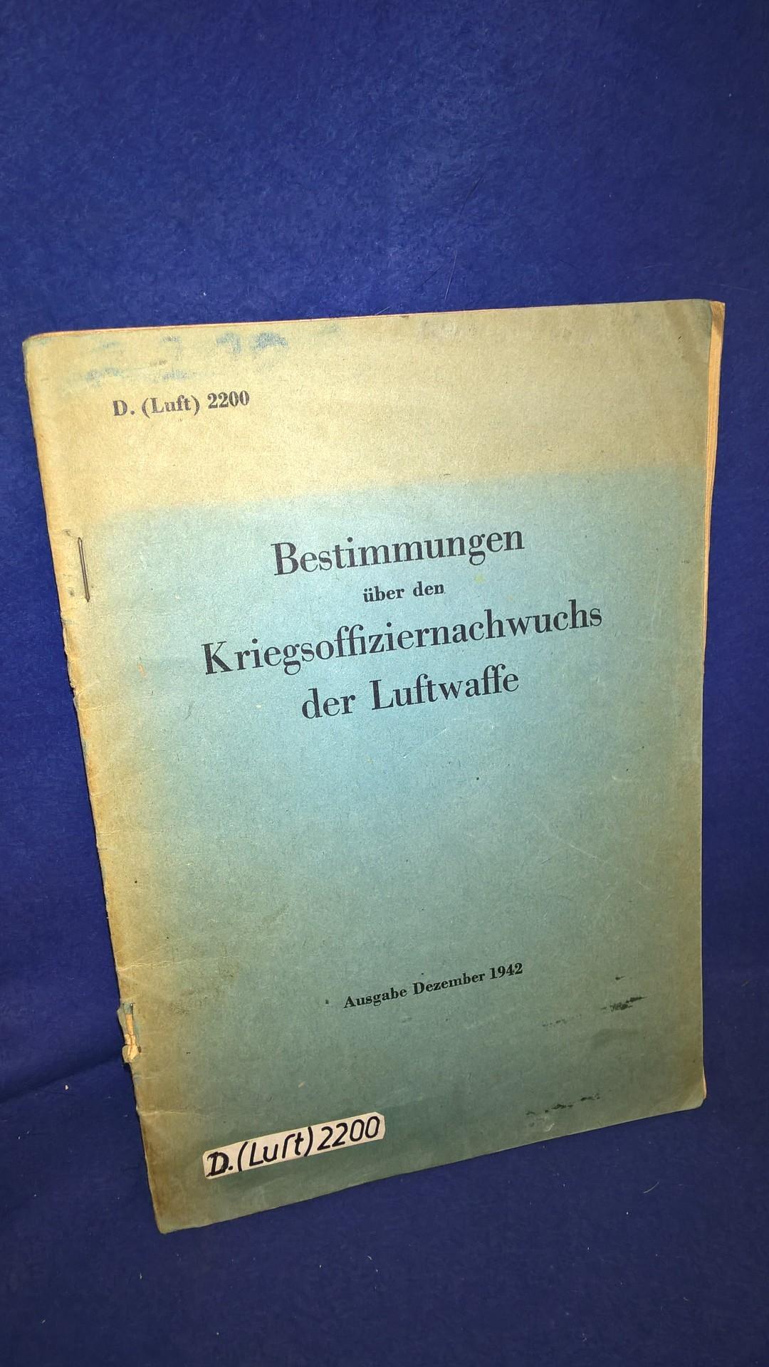 D. (Luft) 2200. Bestimmungen über den Kriegsoffiziernachwuchs der Luftwaffe. Ausgabe Dezember 1942!