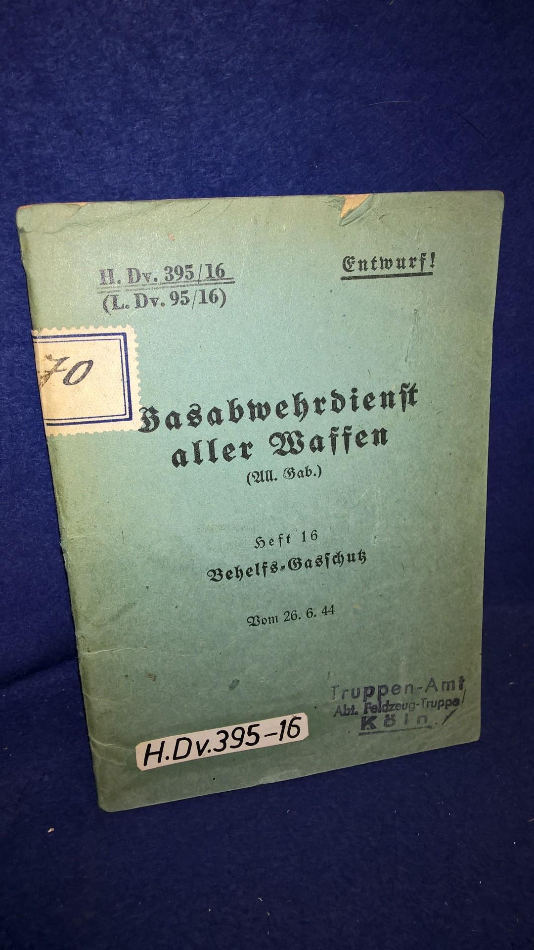 H.Dv. 395/16. L.Dv. 95/16. Gasabwehrdienst aller Waffen. Heft 16: Behelfs-Gasschutz. Vom 26.6.1944.