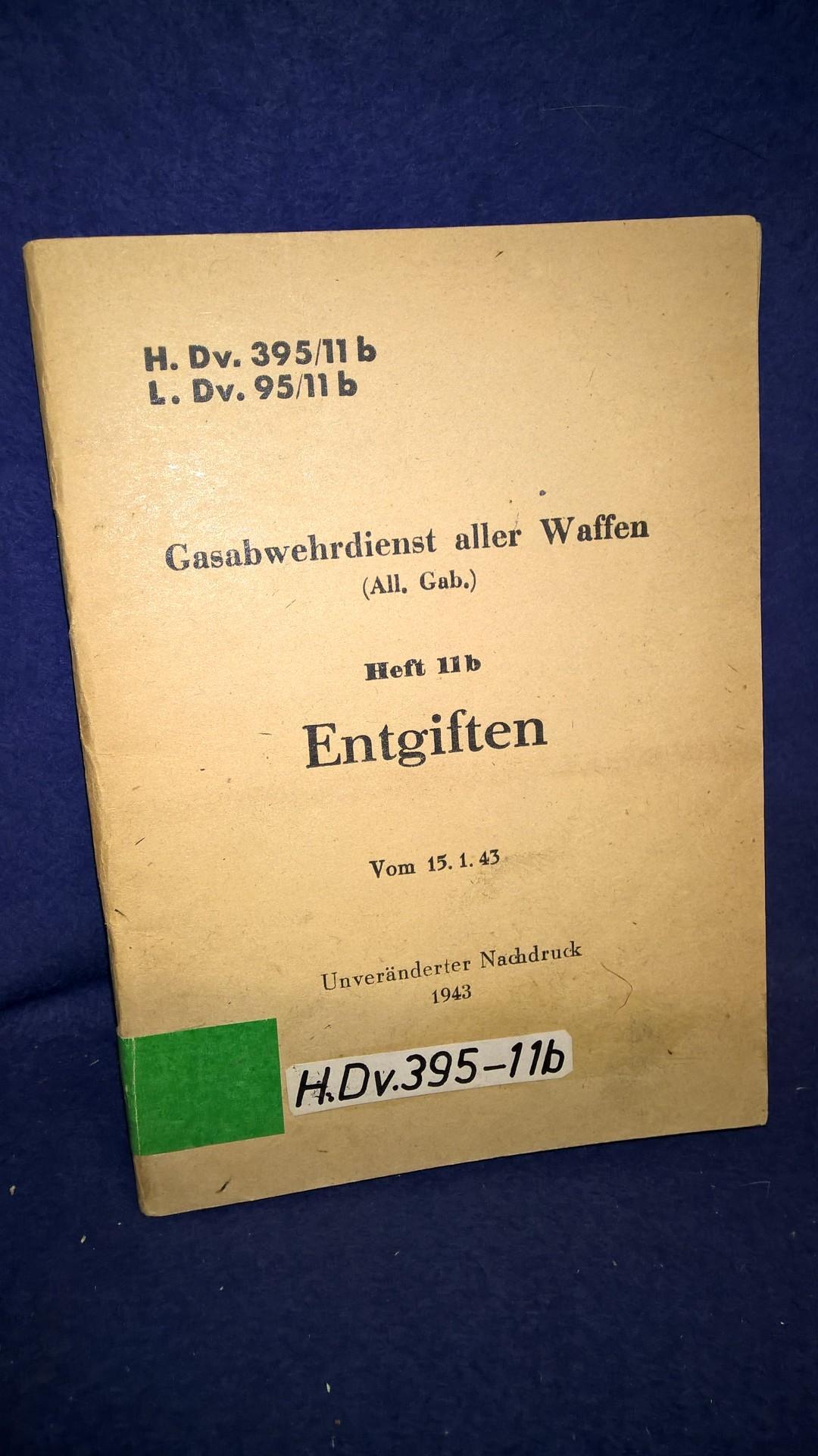 H.Dv. 395/11b. L.Dv. 95/11b. Gasabwehrdienst aller Waffen. Heft 11b: Entgiften. Vom 15.1.1943.