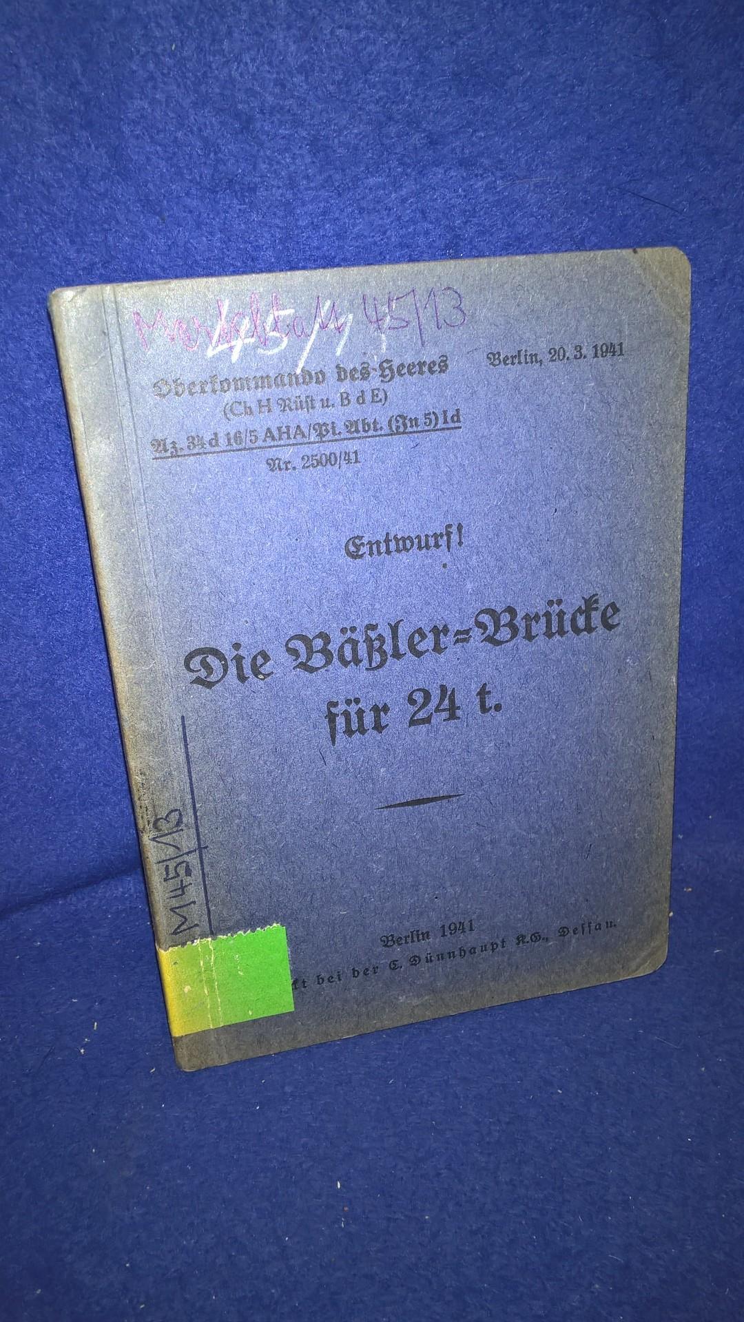 Oberkommando des Heeres. (Chef. H.-Rüst.). Merkblatt 45/13. Die Bäßler-Brücke für 24 t. Vom 1941.