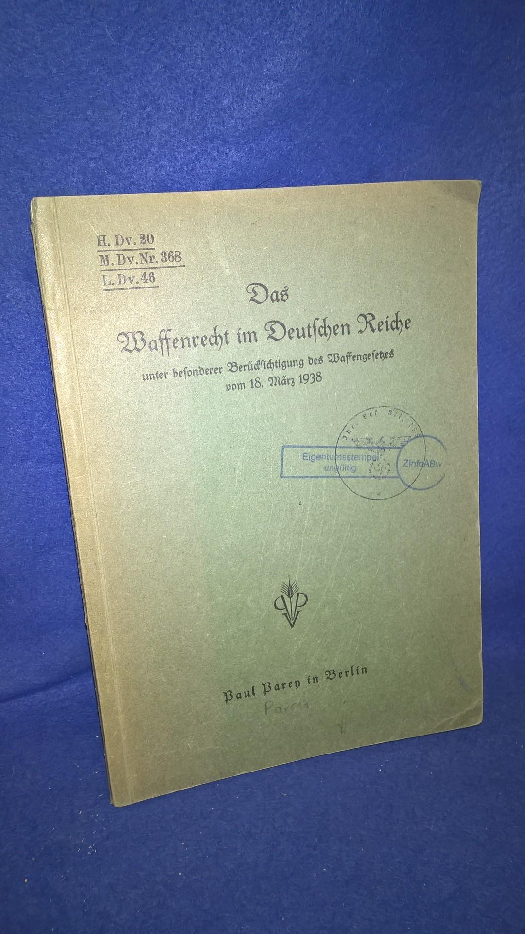H.Dv. 20/M.Dv.368/L.Dv. 46. Das Waffenrecht im Deutschen Reiche unter besonderer Berücksichtigung des Waffengesetzes vom 18. März 1938.