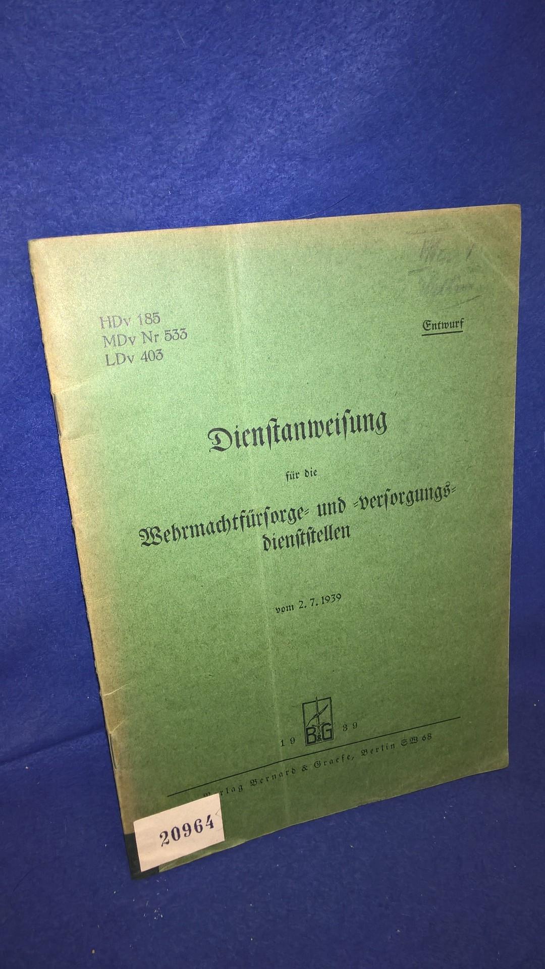 H.Dv 185/ M.Dv. 533/ L.Dv. 403. Dienstanweisung für die Wehrmachtfürsorge- und Versorgungsdienststellen. Vom 2.7.1939.