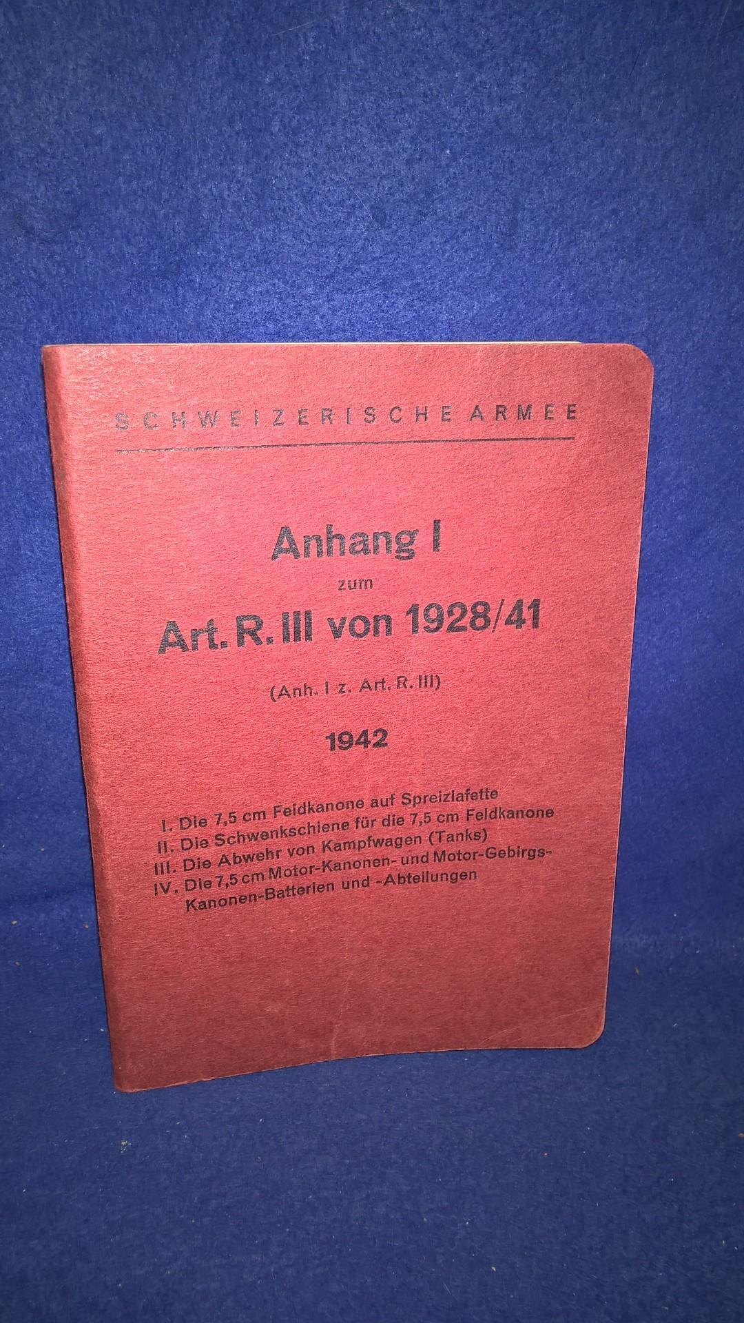 Anhang I zum Artillerie-Reglement von 1928/41. Von 1942.: Die 7,5cm Feldkanone auf Spreizlafette/ Schwenkschiene für die 7,5cm Feldkanone/ Abwehr von Kampfwagen/ Die 7,5cm Motor-Kanonen- und Motor-Gebirgs-Kanonen-Batterien und - Abteilungen.
