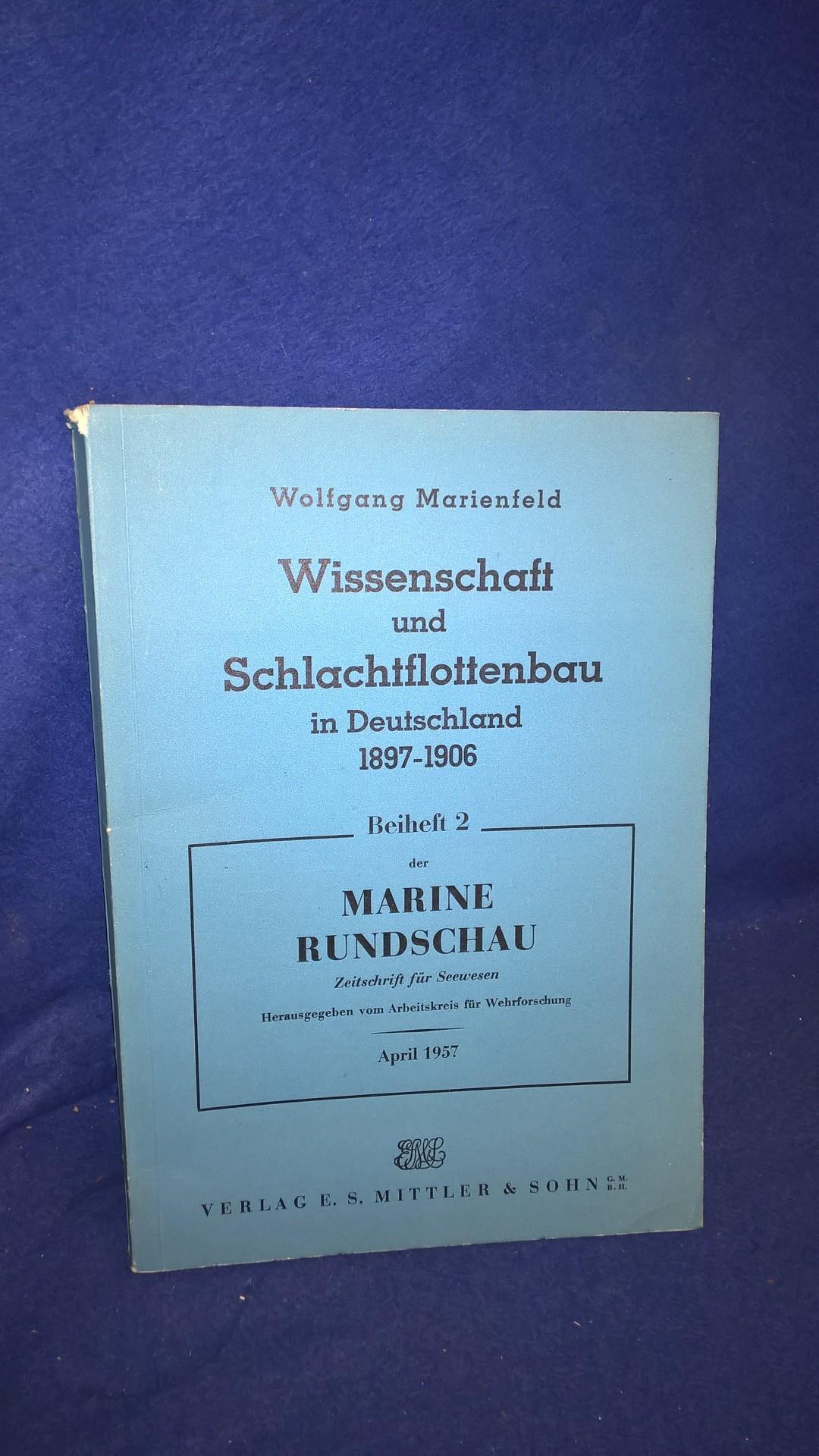 Wissenschaft und Schlachtflottenbau in Deutschland 1897 - 1906. Beiheft 2 der Marine-Rundschau.