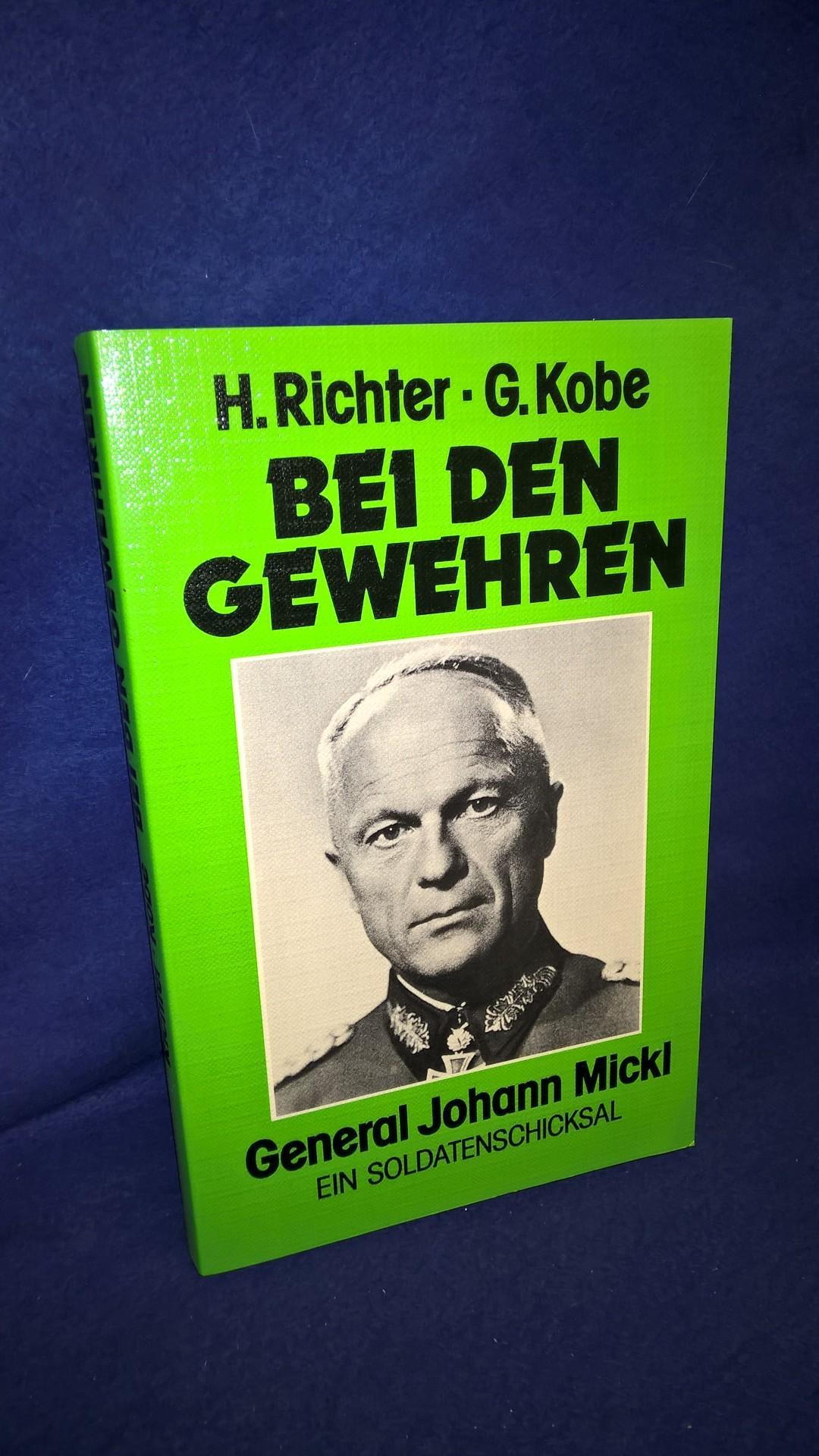 Bei den Gewehren; General Johann Mickl - Ein Soldatenschicksal