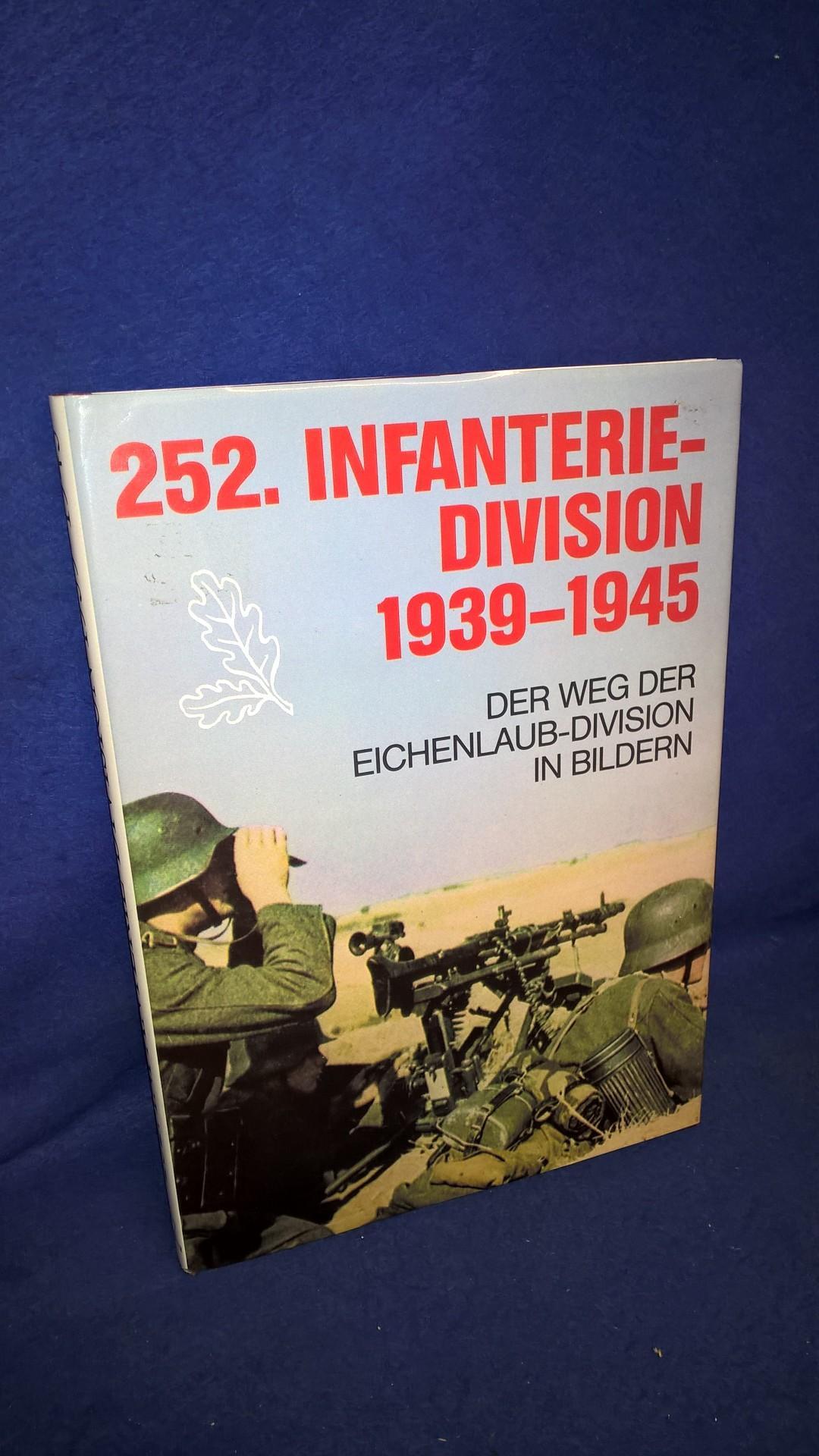 252. Infanterie-Division 1939 - 1945. Der Weg der Eichenlaub-Division in Bildern