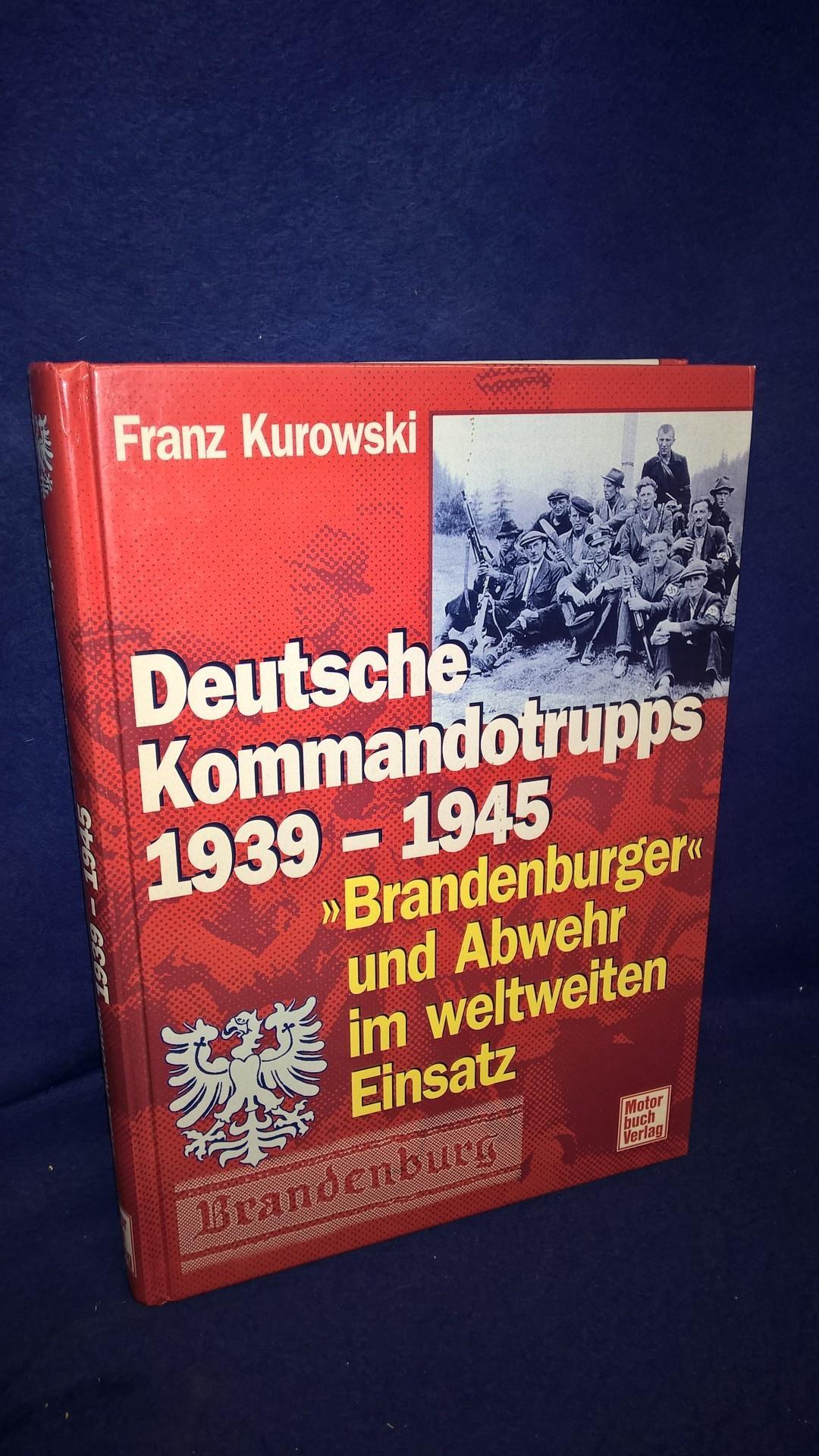 Deutsche Kommandotrupps 1939 -1945: 'Brandenburger' und Abwehr im weltweiten Einsatz.