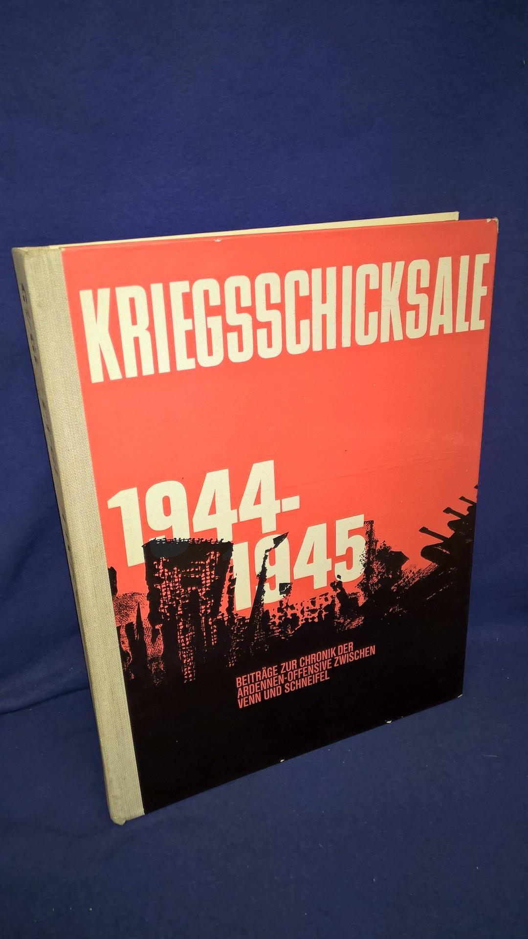 Kriegsschicksale 1944 - 45; Beiträge zur Chronik der Ardennen-Offensive zwischen Venn und Schneifel.