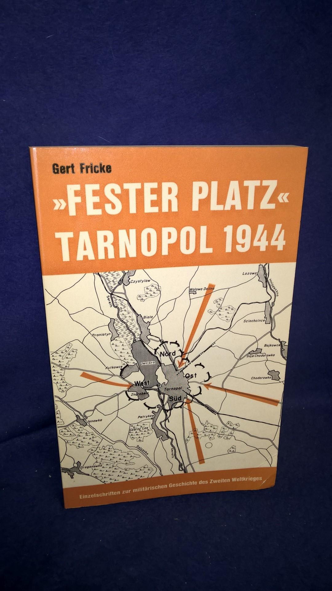 """""""Fester Platz"""" Tarnopol 1944. Aus der Reihe: Einzelschriften zur militärischen Geschichte des 2.Weltkrieges, Band 4."""