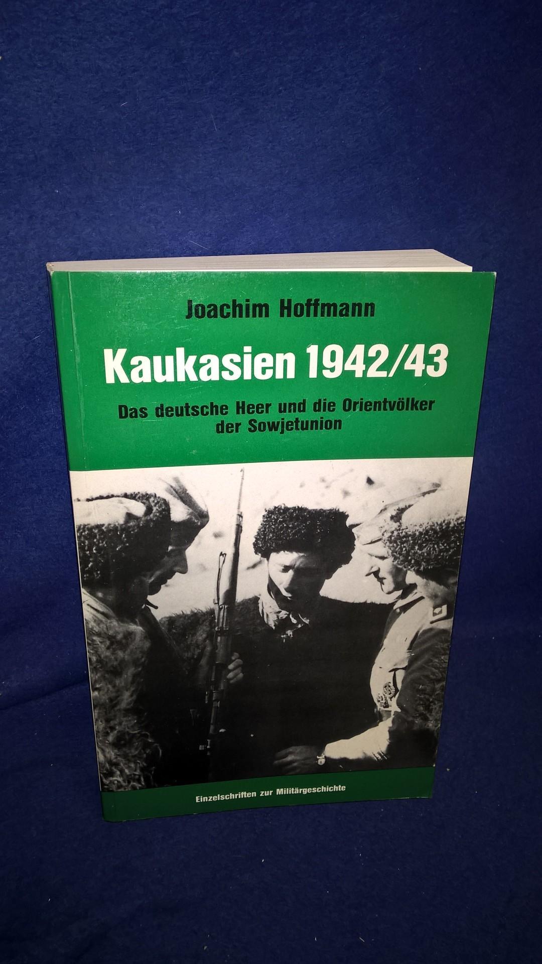 Kaukasien 1942/43 - Das deutsche Heer und die Orientvölker der Sowjetunion. Aus der Reihe: Einzelschriften zur militärischen Geschichte des 2.Weltkrieges, Band 35.