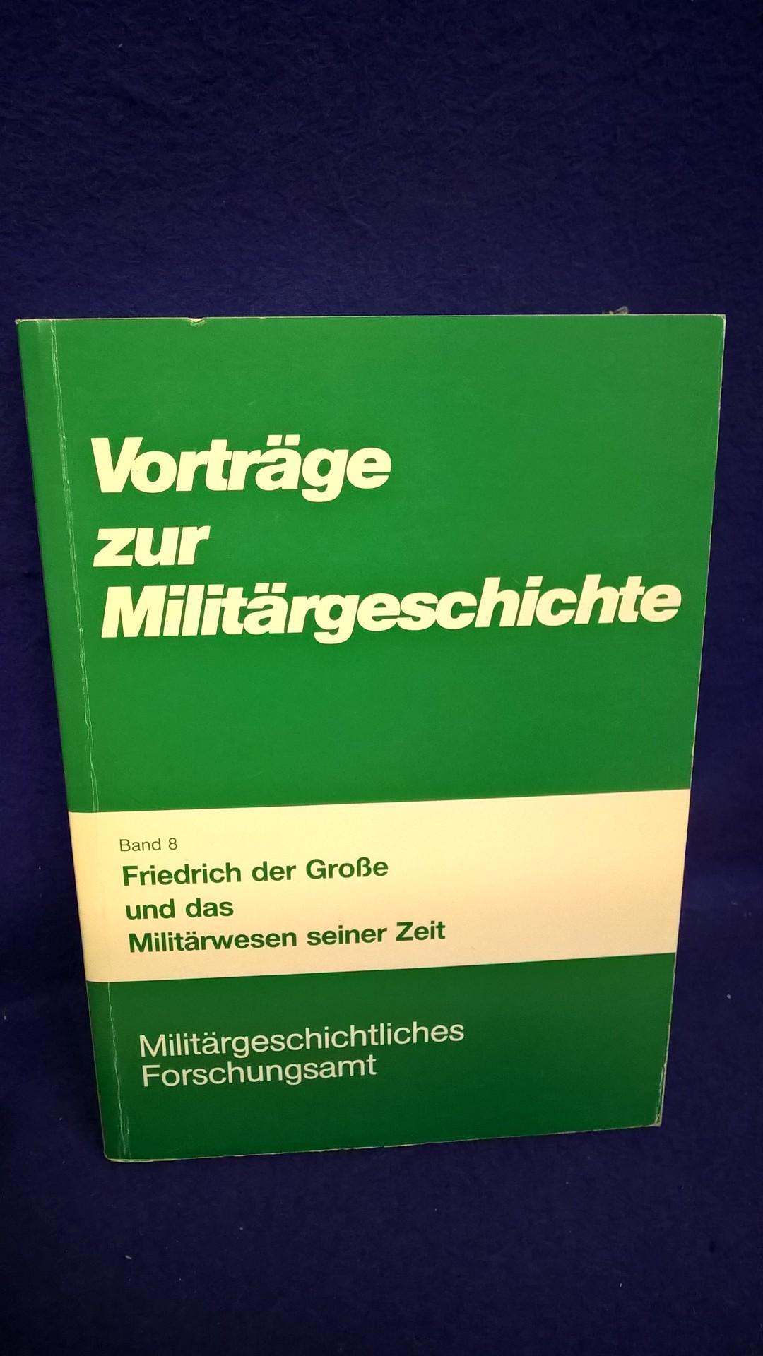Vorträge zur Militärgeschichte,Band 8: Friedrich der Große und das Militärwesen seiner Zeit