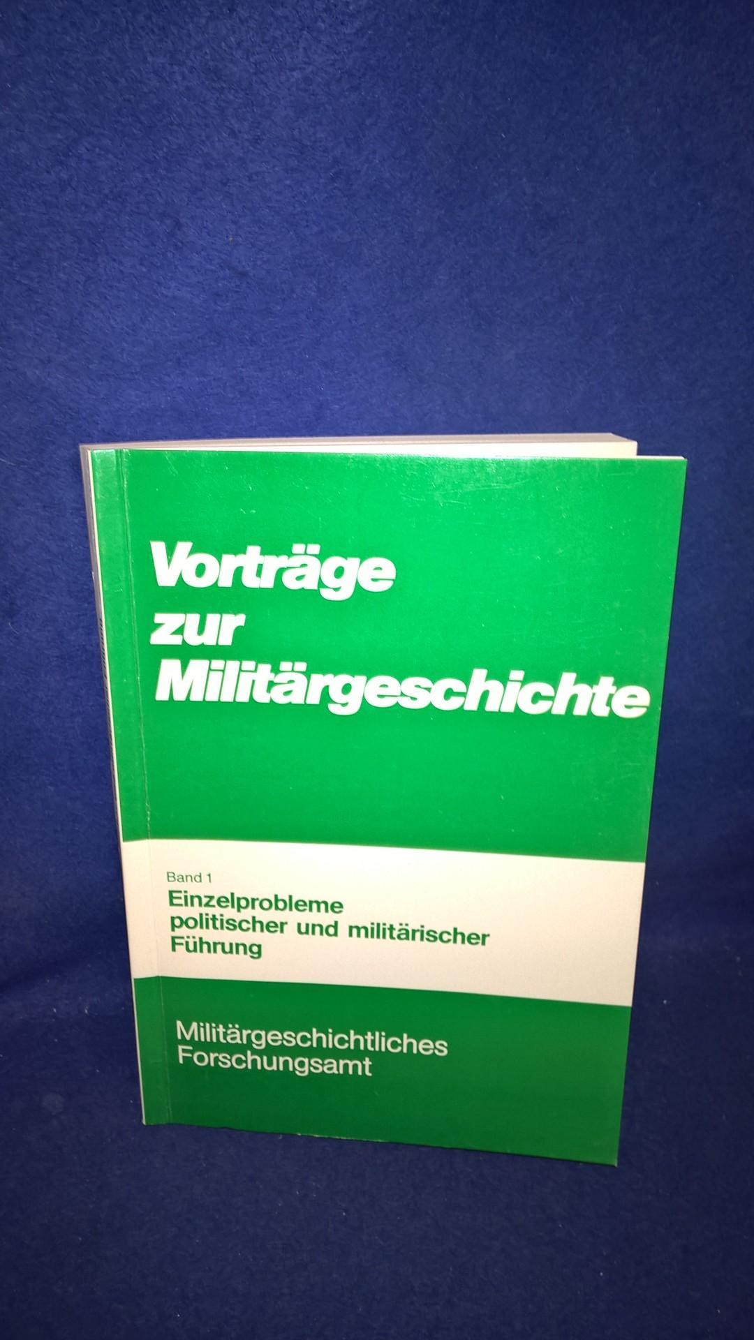 Vorträge zur Militärgeschichte. Band 1: Einzelprobleme politischer und militärischer Führung