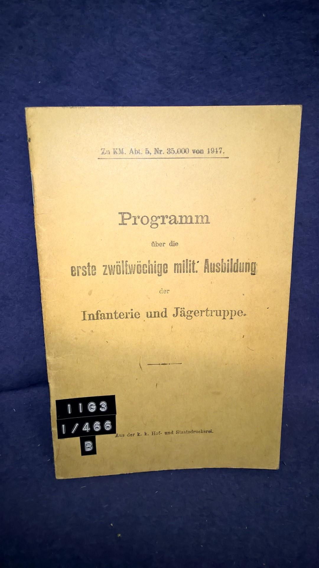 Programm über die erste zwölfwöchige militärische Ausbildung der Infanterie und Jägertruppe. K.u.K. 1917.