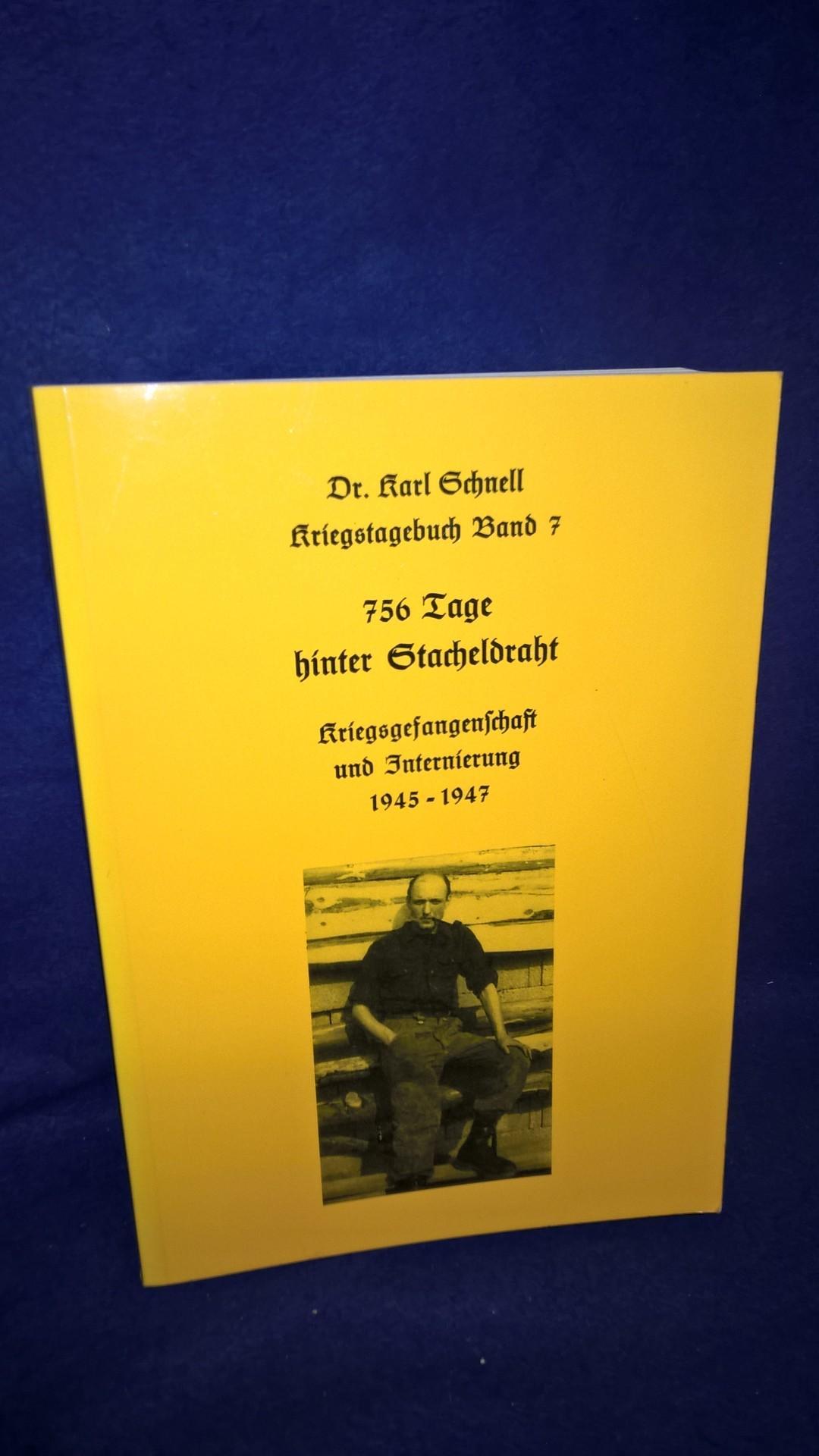 Dr. Karl Schnell. Kriegstagebuch Band 7 : 756 Tage hinter Stacheldraht. Kriegsgefangenschaft und Internierung 1945 - 1947. Seltenes Exemplar!