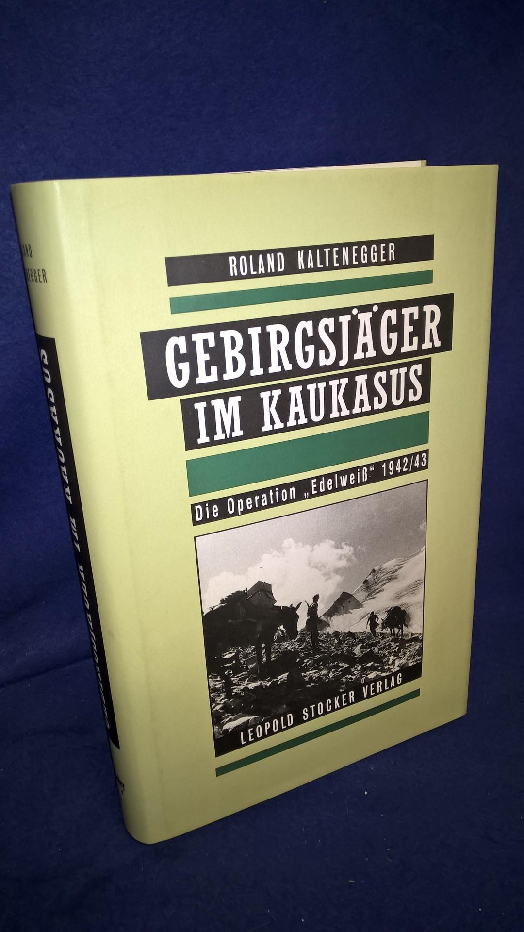 """Gebirgsjäger im Kaukasus. Die Operation """"Edelweiss"""" 1942/43."""