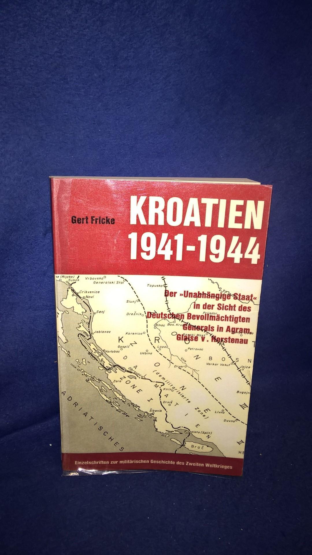 Kroatien 1941-1944. Der -Unabhängige Staat- in der Sicht des Deutschen Bevollmächtigten Generals in Agram, Glaise v. Horstenau.