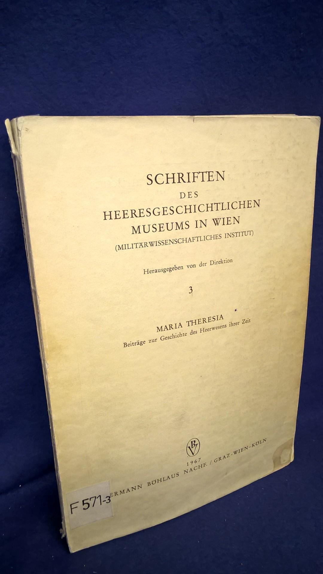 Schriften des Heeresgeschichtlichen Museums in Wien, Band 3: Maria Theresia - Beiträge zur Geschichte des Heerwesens ihrer Zeit -