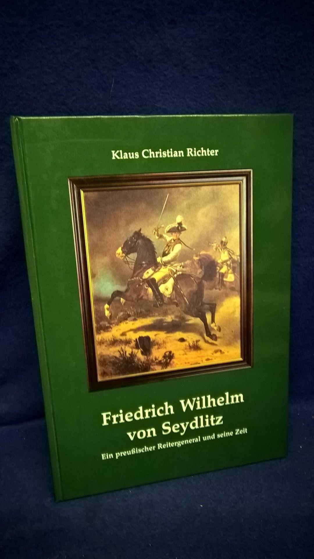 Friedrich Wilhelm von Seydlitz. Ein preussischer Reitergeneral und seine Zeit.