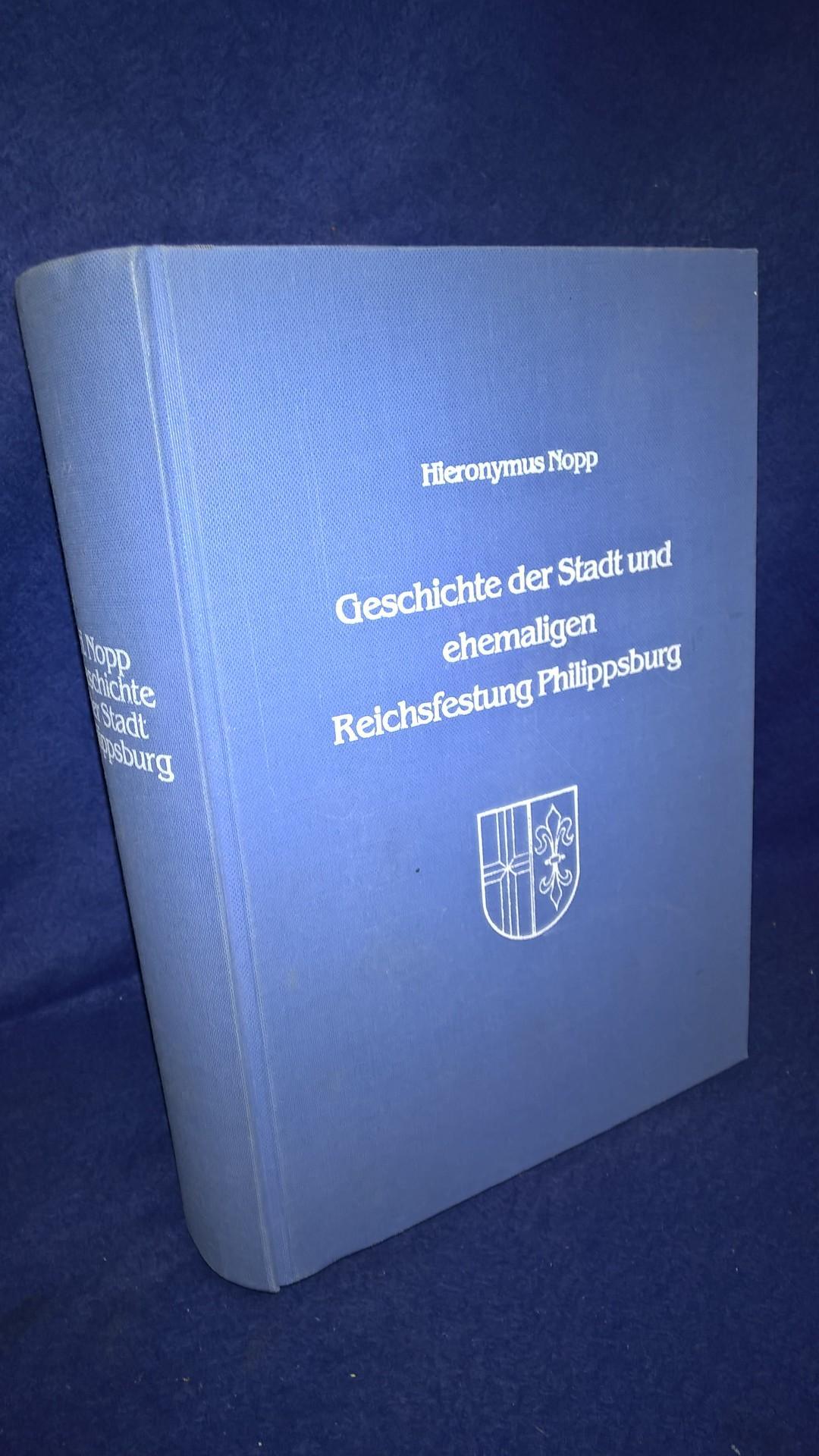 Geschichte der Stadt und ehemaligen Reichsfestung Philippsburg