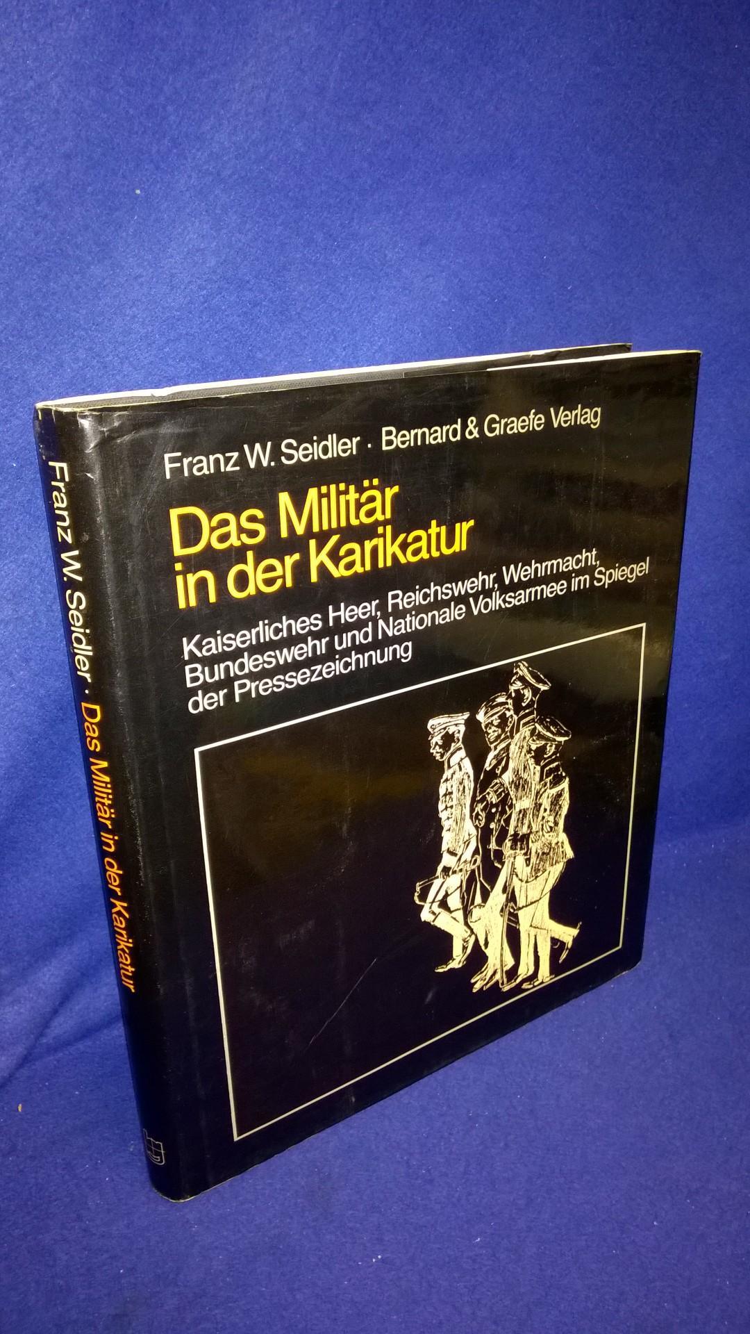 Das Militär in der Karikatur - Kaiserliches Heer, Reichswehr, Wehrmacht, Bundeswehr und Nationale Volksarmee im Spiegel der Pressezeichnung.