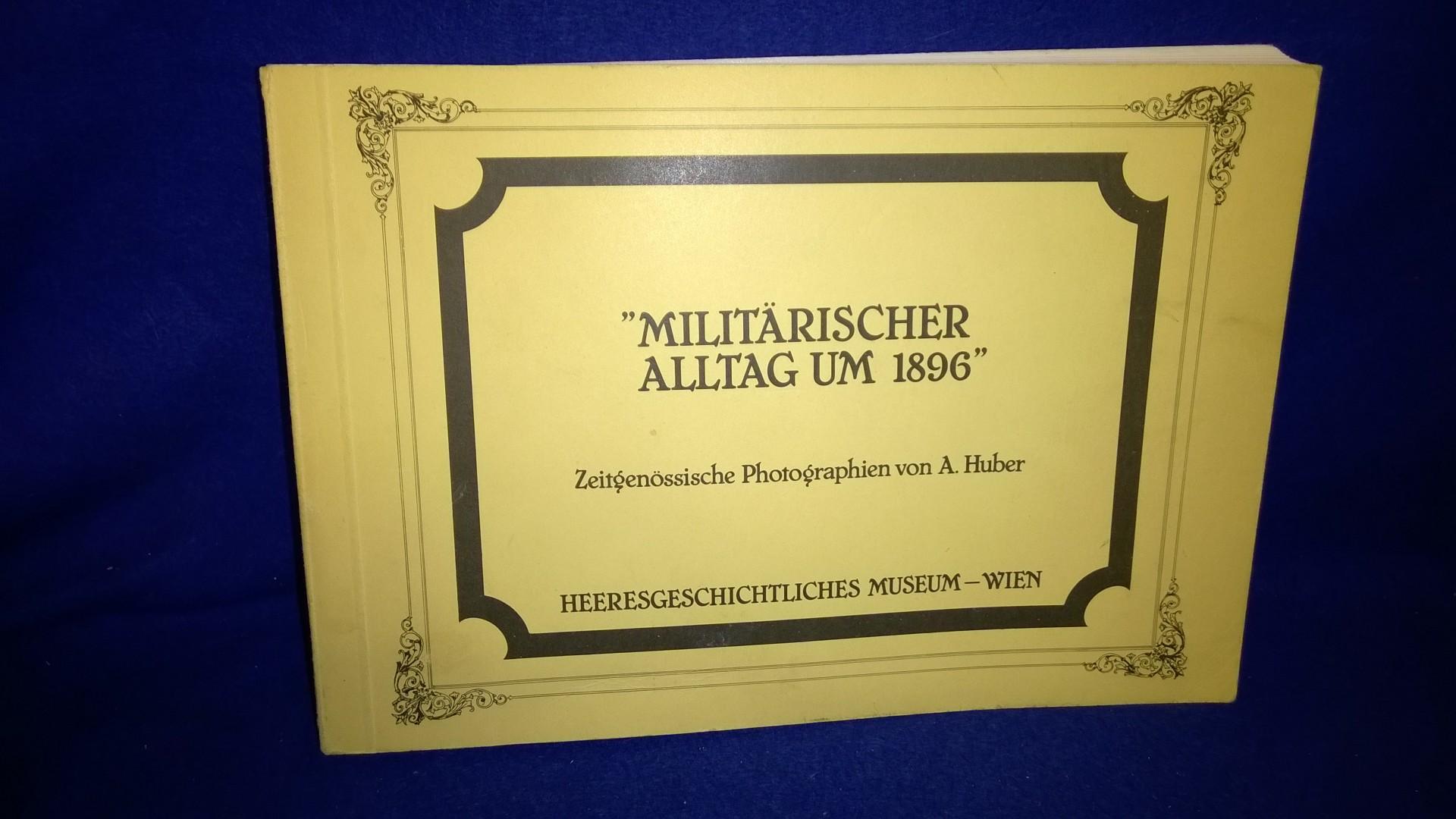 Militärischer Alltag um 1896. K.u.K.-Armee. Zeitgenössische Photographien.