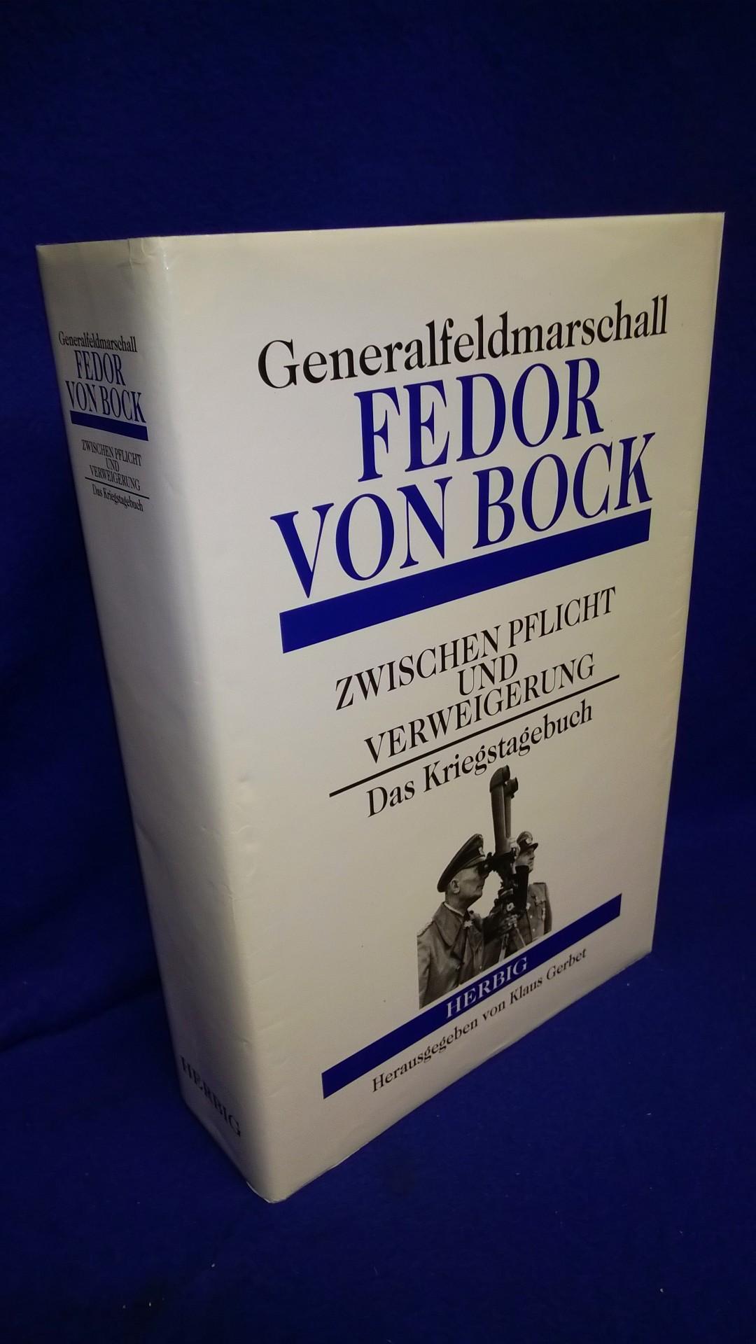 Generalfeldmarschall Fedor von Bock. Zwischen Pflicht und Verweigerung. Das Kriegstagebuch.
