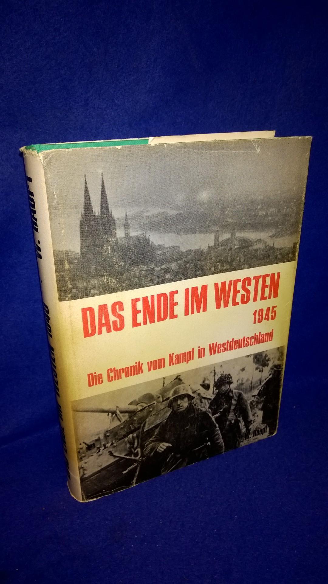 Das Ende im Westen 1945. Bildchronik vom Kampf in Westdeutschland.