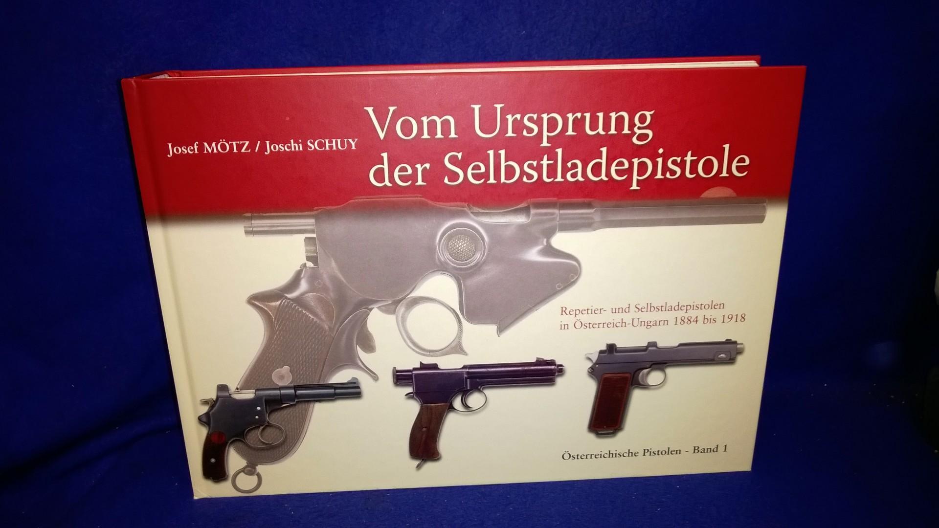 Vom Ursprung der Selbstladepistole: Repetier- und Selbstladepistolen in Österreich-Ungarn 1884 bis 1918. Österreichische Pistolen-Band 1.