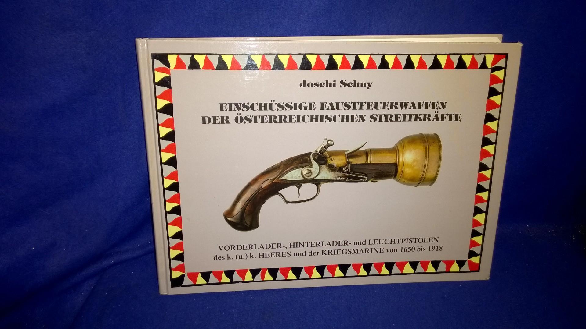 Einschüssige Faustfeuerwaffen der österreichischen Streitkräfte: Vorderlader-, Hinterlader- und Leuchtpistolen des k. (u) k. Heeres und der Kriegsmarine von 1650 bis 1918.