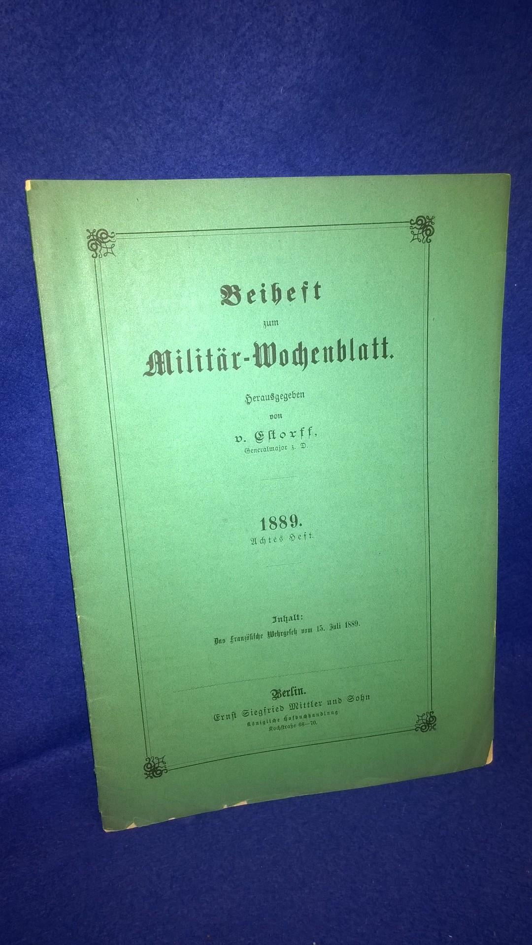 Beiheft zum Militär-Wochenblatt// Themenbeiträge u.a:das französische Wehrgesetz von 15.Juli 1889