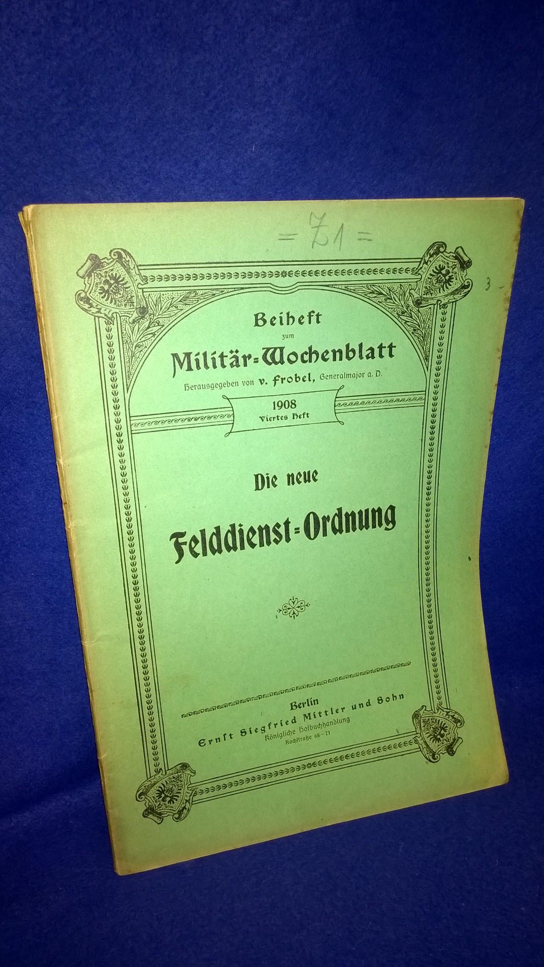 Beiheft zum Militär-Wochenblatt,1908,4.Heft: Die neue Felddienst-Ordnung 1908.