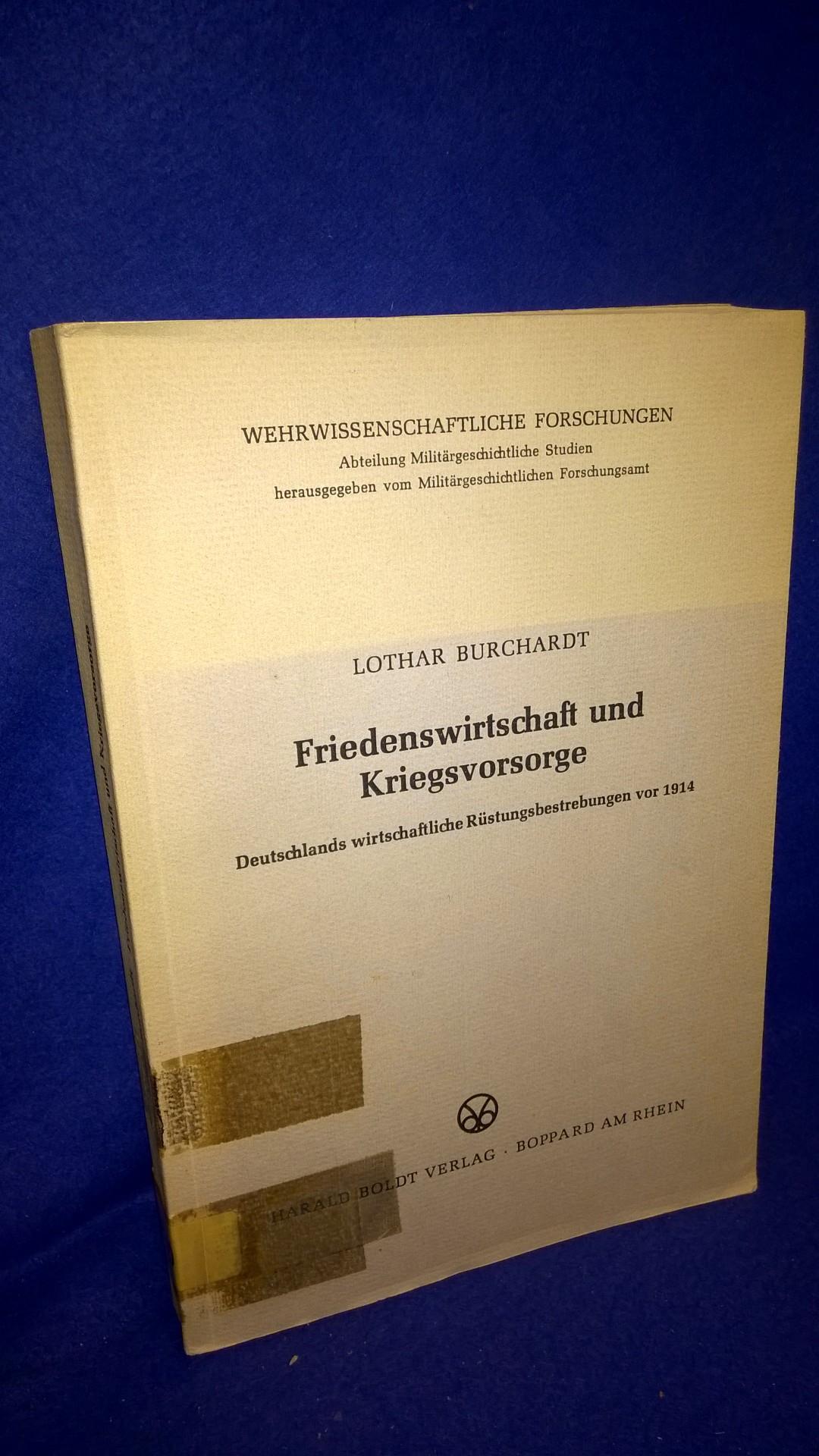 Friedenswirtschaft und Kriegsvorsorge. Deutschlands wirtschaftliche Rüstungsbestrebungen vor 1914.