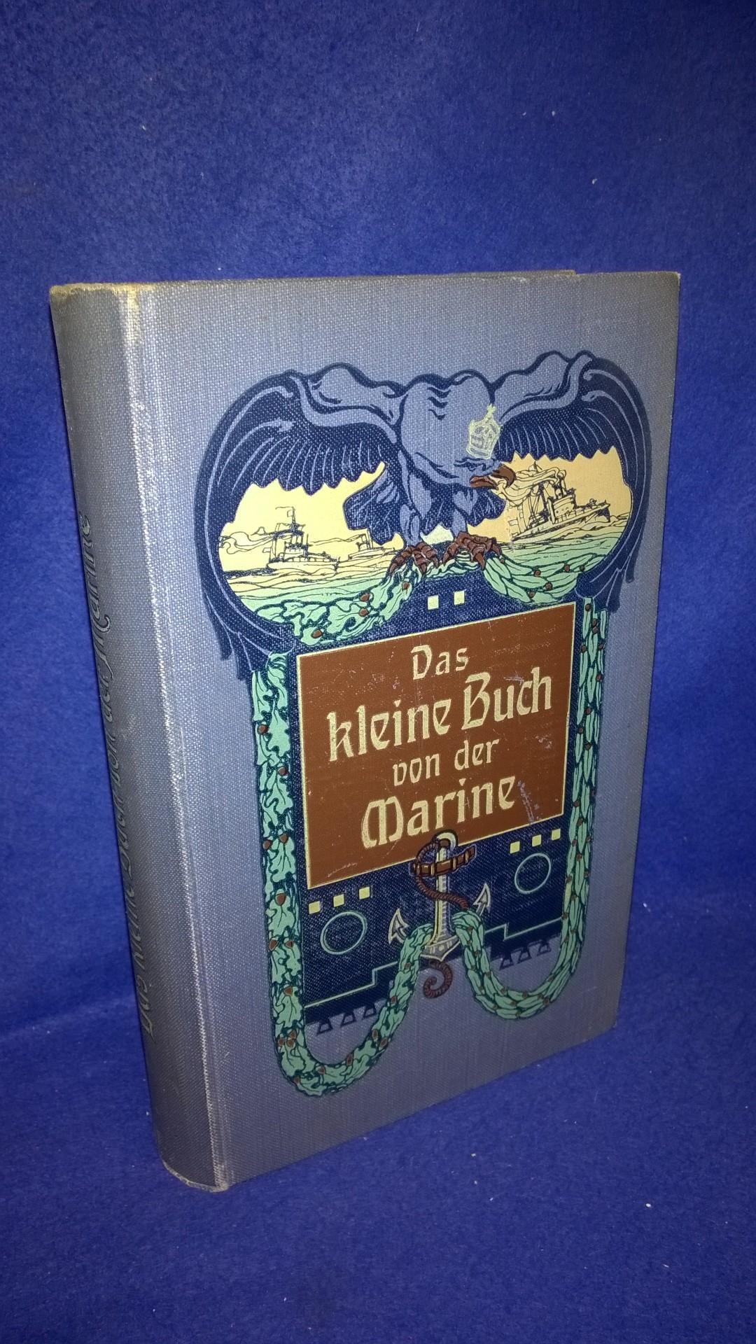 Das kleine Buch von der Marine - Ein Handbuch allen Wissenswerten über die deutsche Flotte nebst vergleichender Darstellung der Seestreitkräfte des Auslandes.