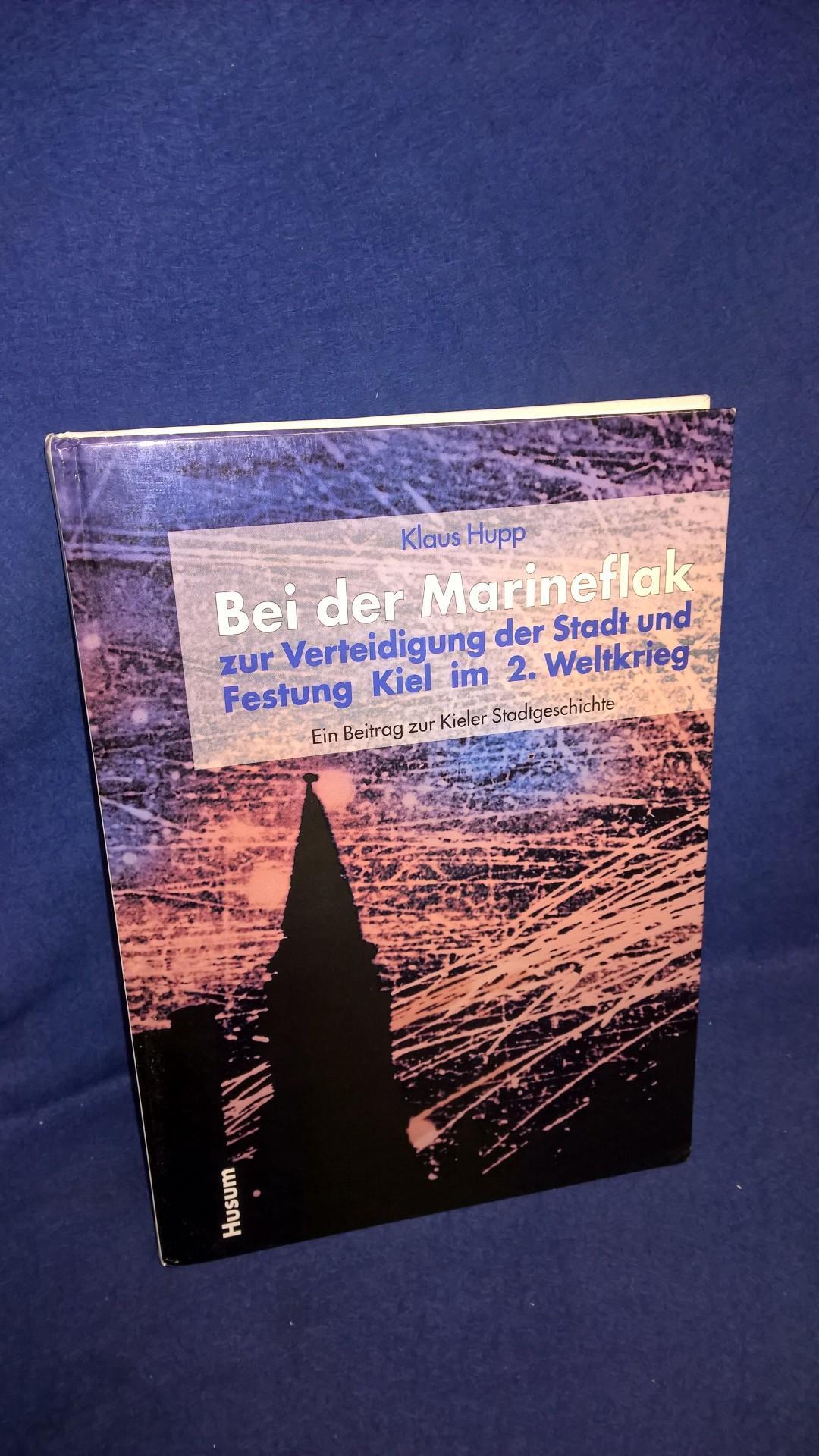 Bei der Marineflak zur Verteidigung der Stadt und Festung Kiel im 2. Weltkrieg. Ein Beitrag zur Kieler Stadtgeschichte.