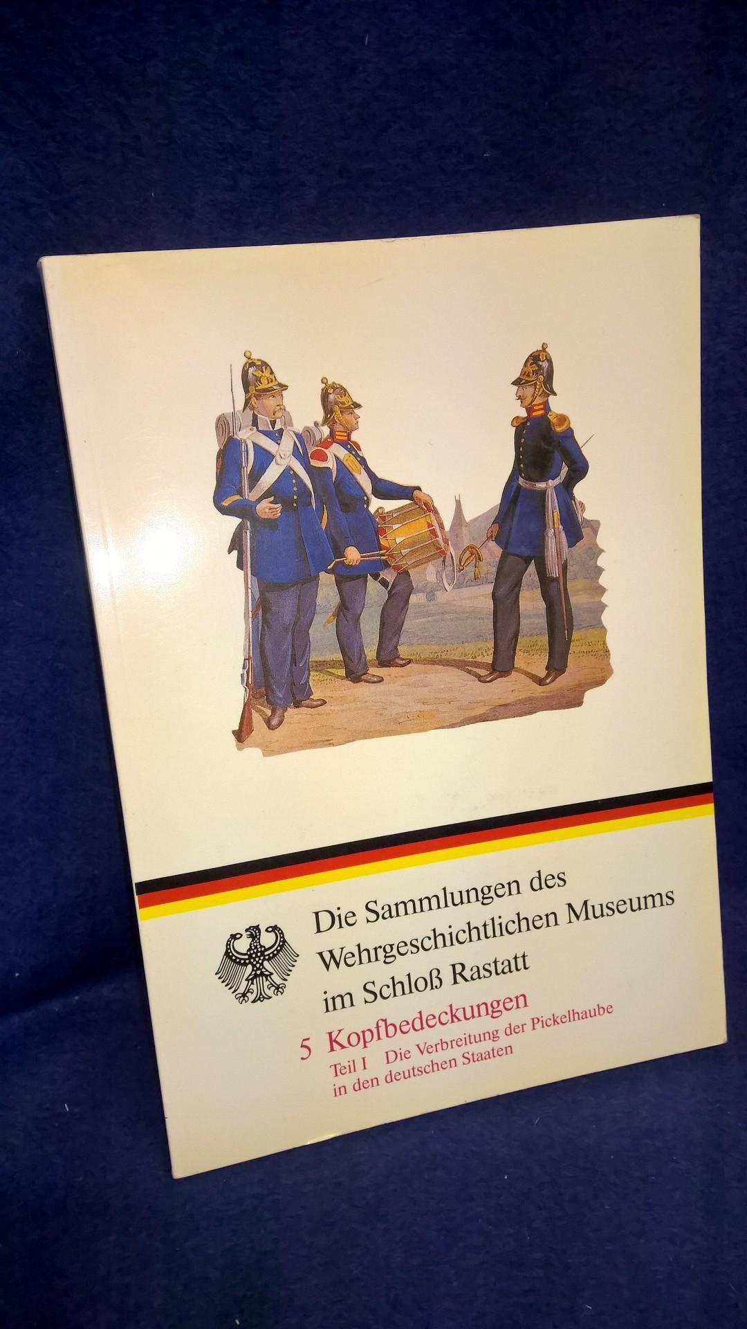 Kopfbedeckungen, Teil I: Die Verbreitung der Pickelhaube in den deutschen Staaten. Die Sammlungen des Wehrgeschichtlichen Museums im Schloß Rastatt.
