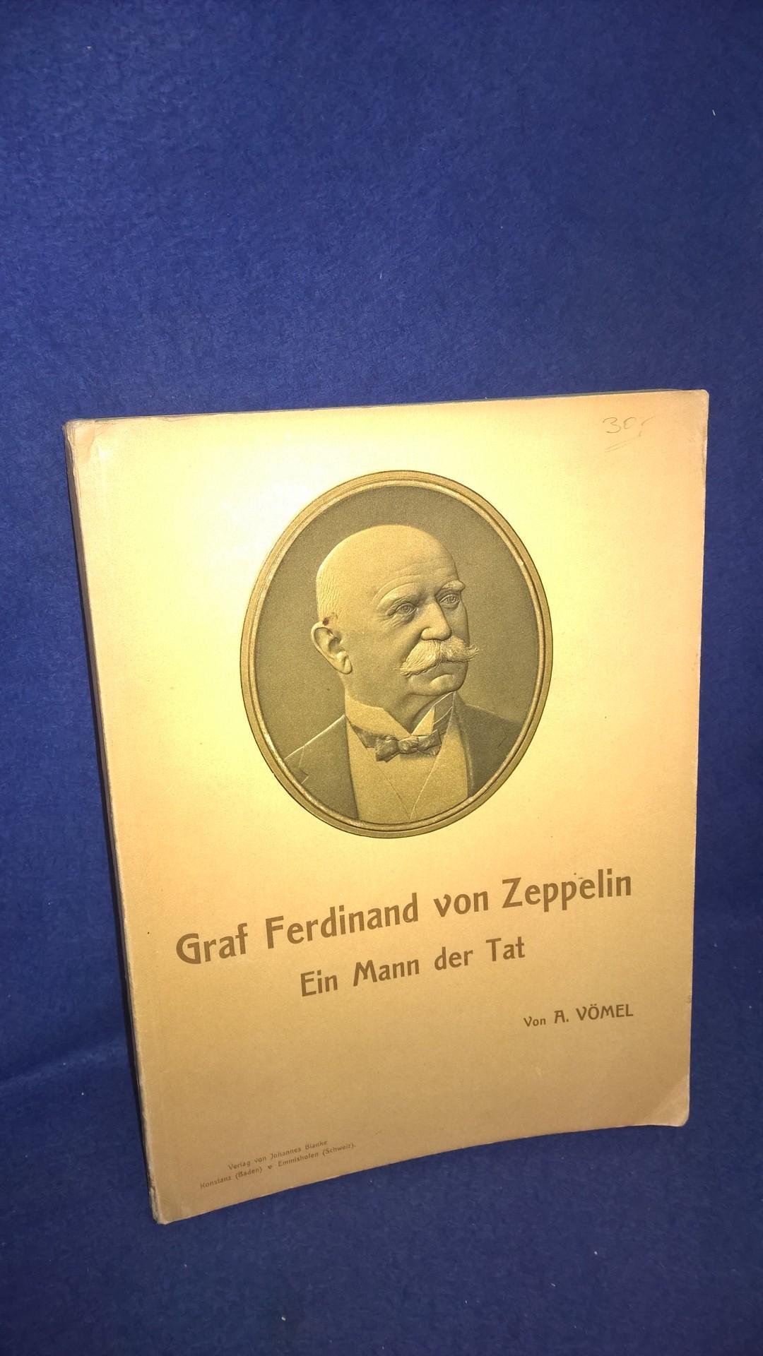 Graf Ferdinand von Zeppelin. Ein Mann derTat.
