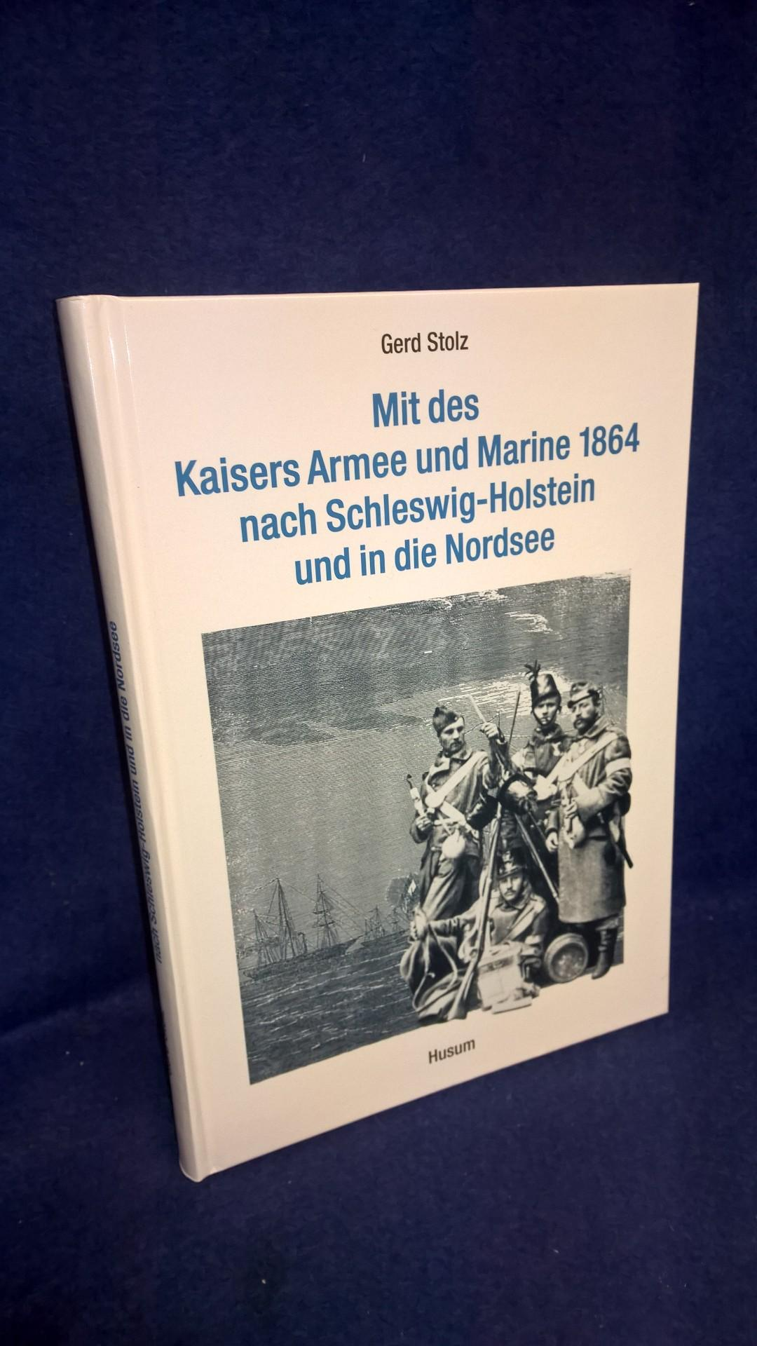 Mit des Kaisers Armee und Marine 1864 nach Schleswig-Holstein und in die Nordsee.