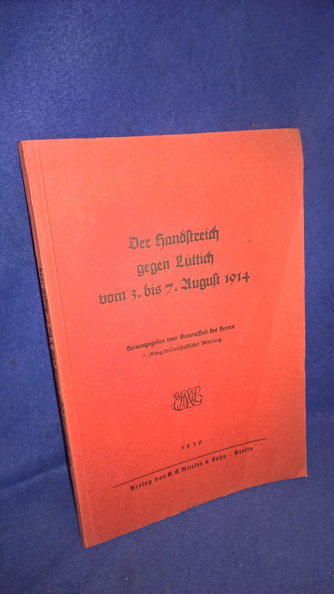 Der Handstreich gegen Lüttich vom 3. - 7. August 1914 - ausgearbeitet vom Generalstabe des Heeres -
