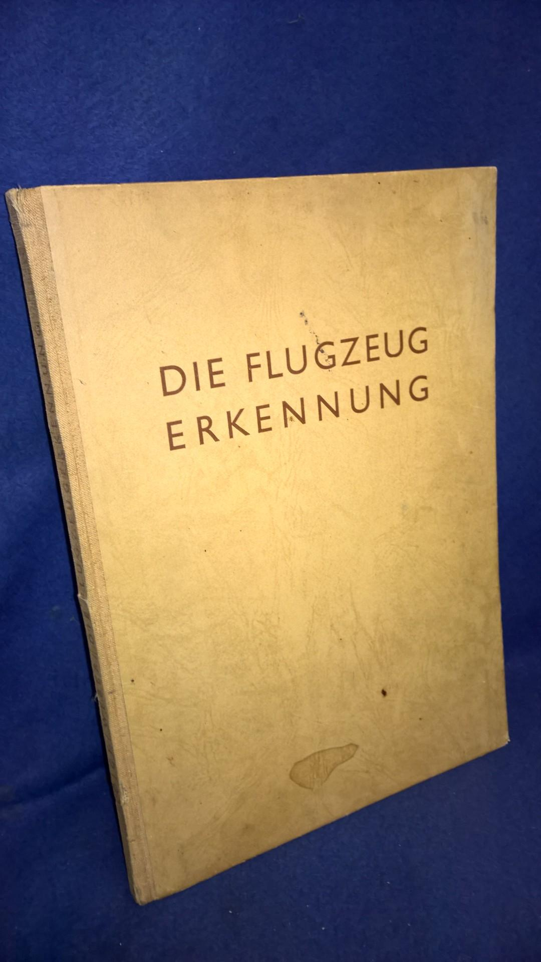 DIE FLUGZEUGERKENNUNG. Herausgegeben im Auftrage des Reichsministers der Luftfahrt und Oberbefehlshabers der Luftwaffe General der Flakwaffe (L. IN. 4)