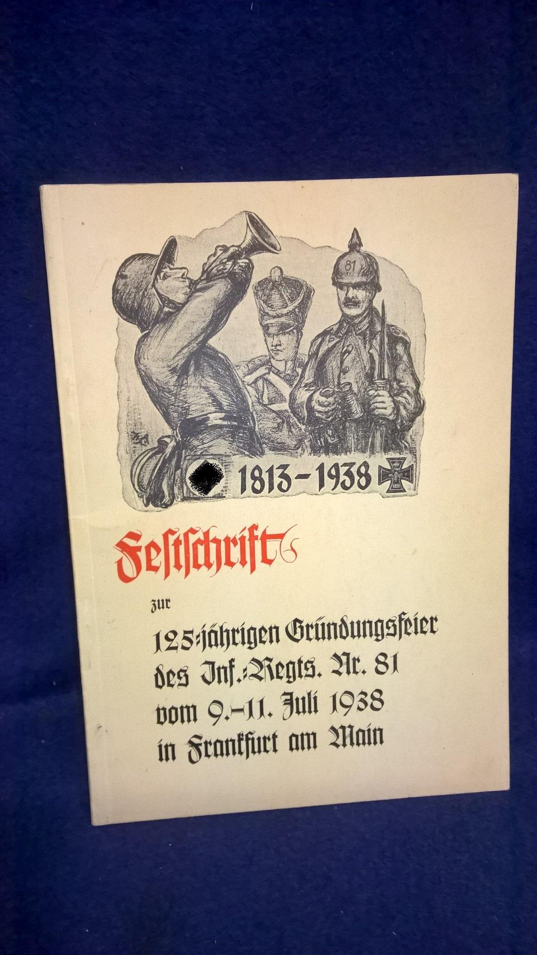 Festschrift zur 125jährigen Gründungs=Feier des Infanterie-Regiments Nr. 81 vom 9.-11. Juli 1938 in Frankfurt am Main.