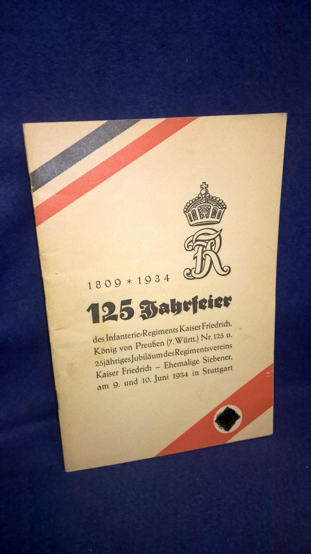125-Jahrfeier des Infanterie-Regiments Kaiser Friedrich, König von Preußen (7. Württembergisches) Nr. 125 und 25jähriges Jubiläum des Regimentsvereins Kaiser Friedrich-Ehemalige Siebener. am 9. und 10. Juni 1934 in Stuttgart.